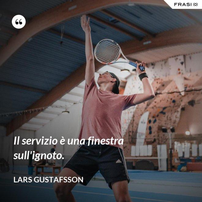 Il servizio è una finestra sull'ignoto. - Lars Gustafsson