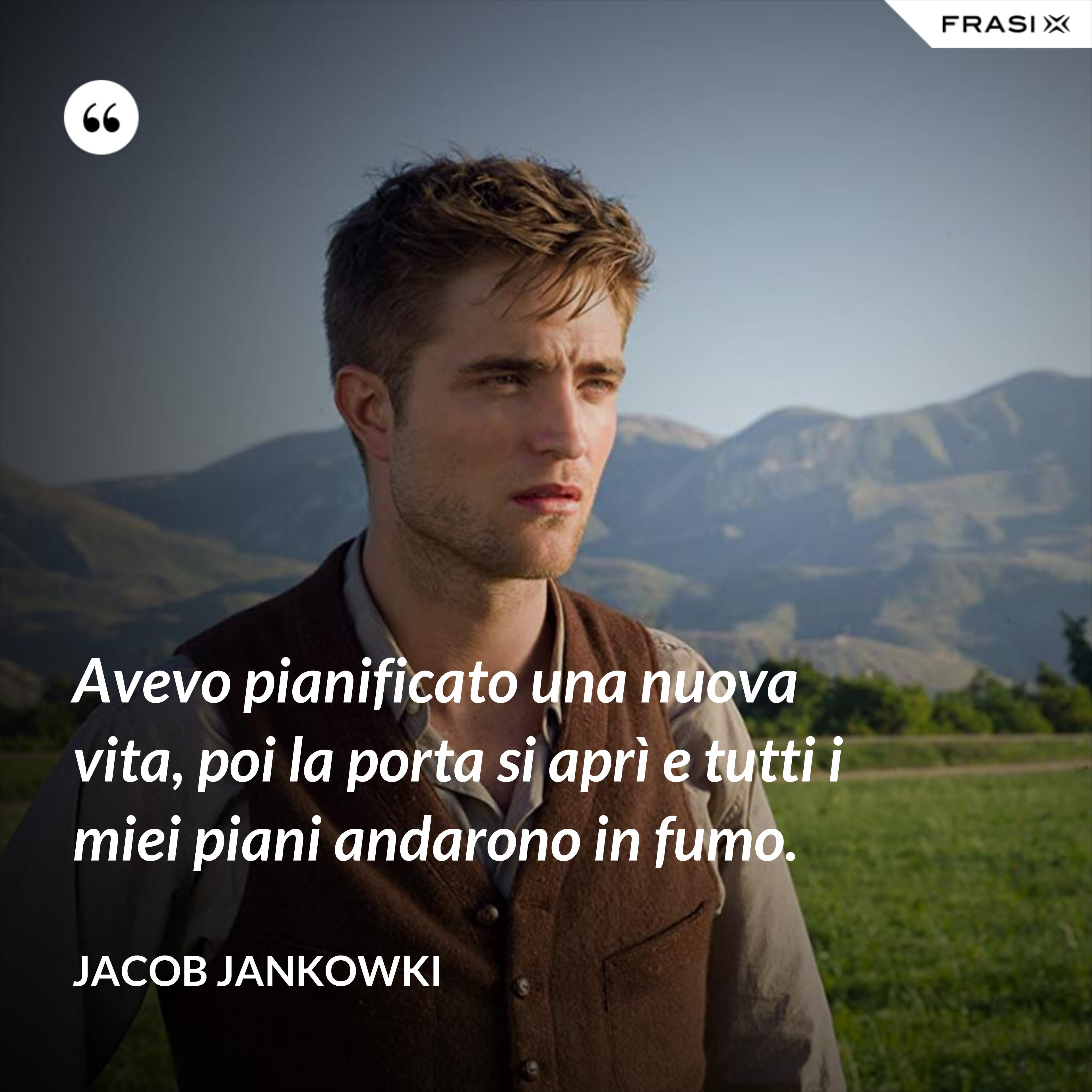 Avevo pianificato una nuova vita, poi la porta si aprì e tutti i miei piani andarono in fumo. - Jacob Jankowki