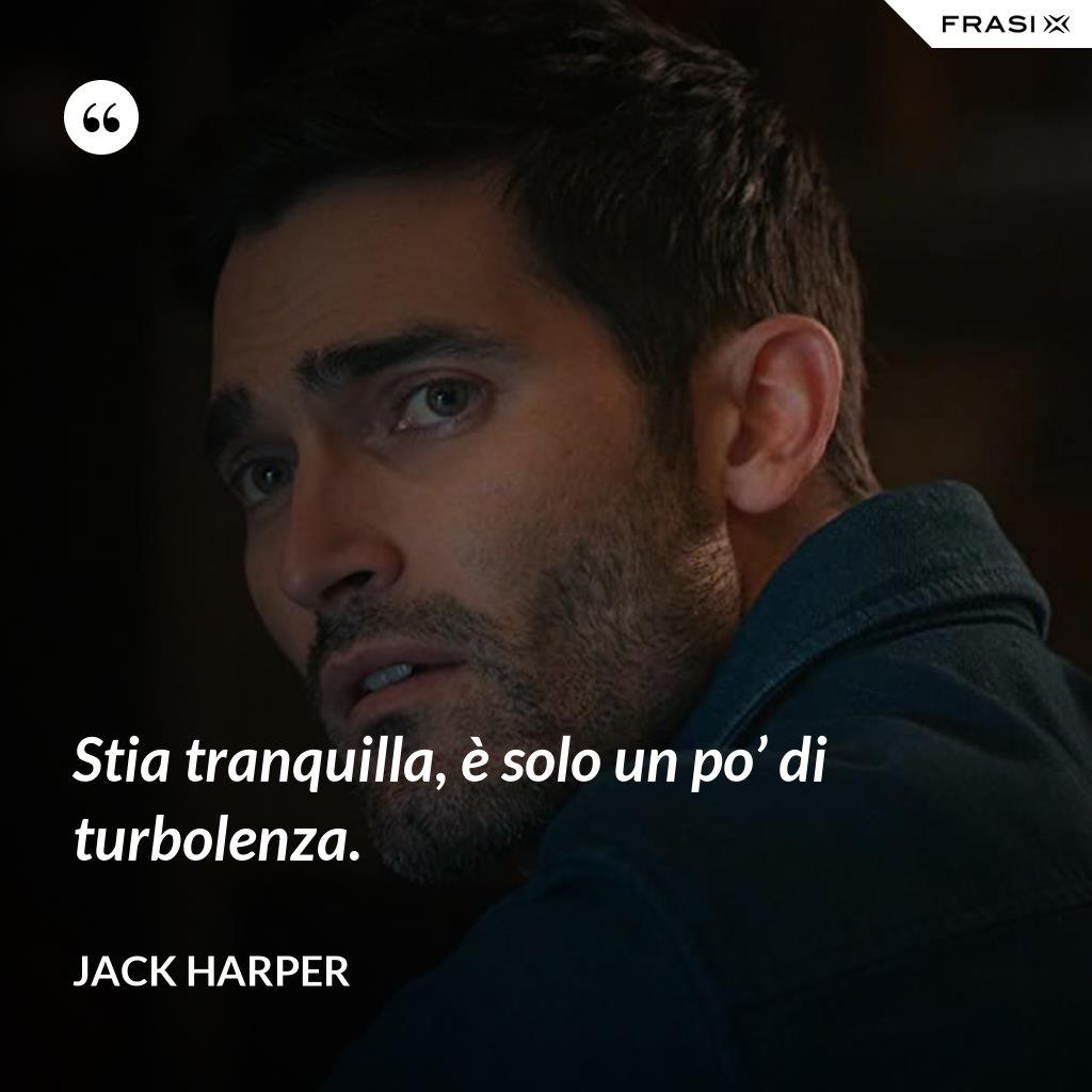 Stia tranquilla, è solo un po' di turbolenza. - Jack Harper
