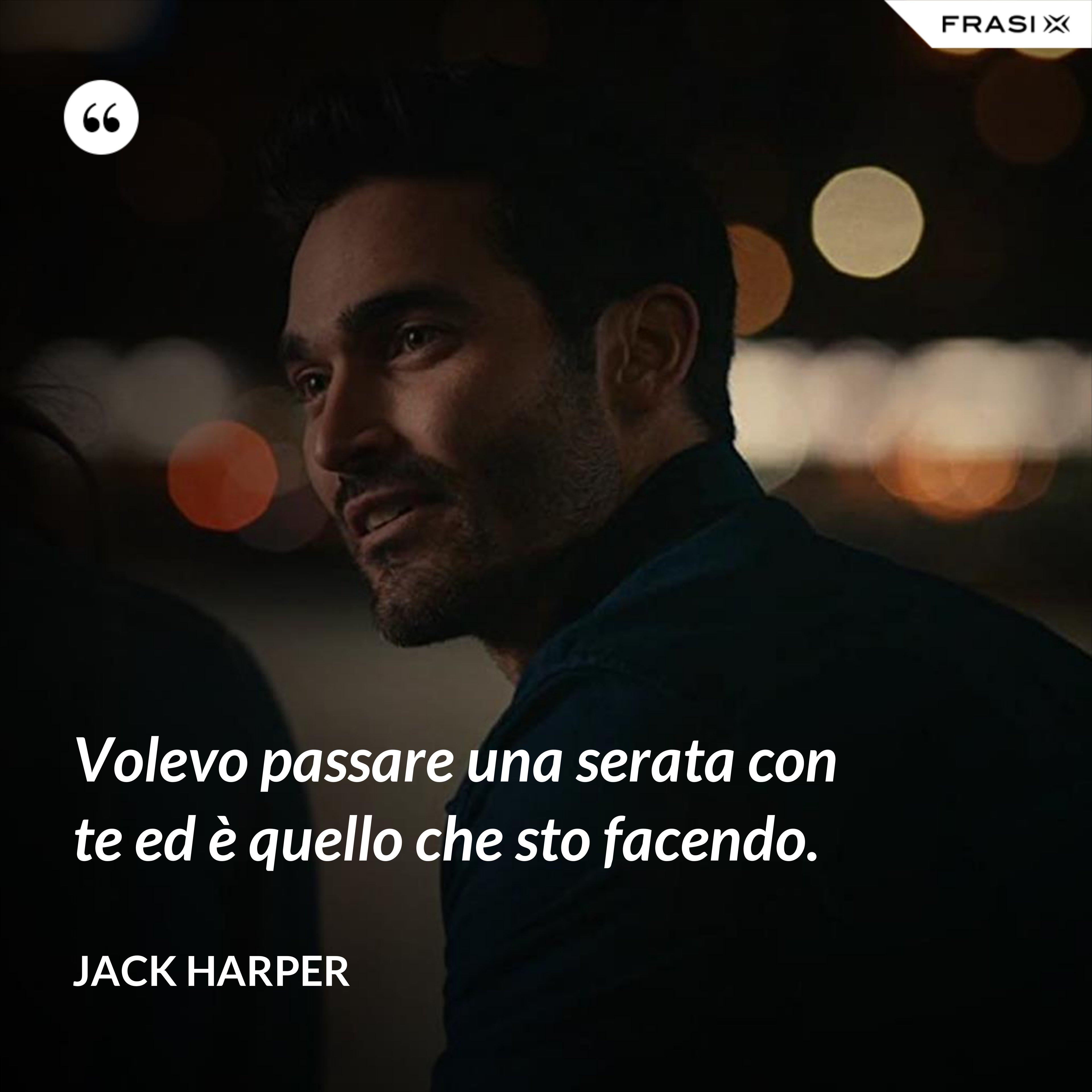 Volevo passare una serata con te ed è quello che sto facendo. - Jack Harper