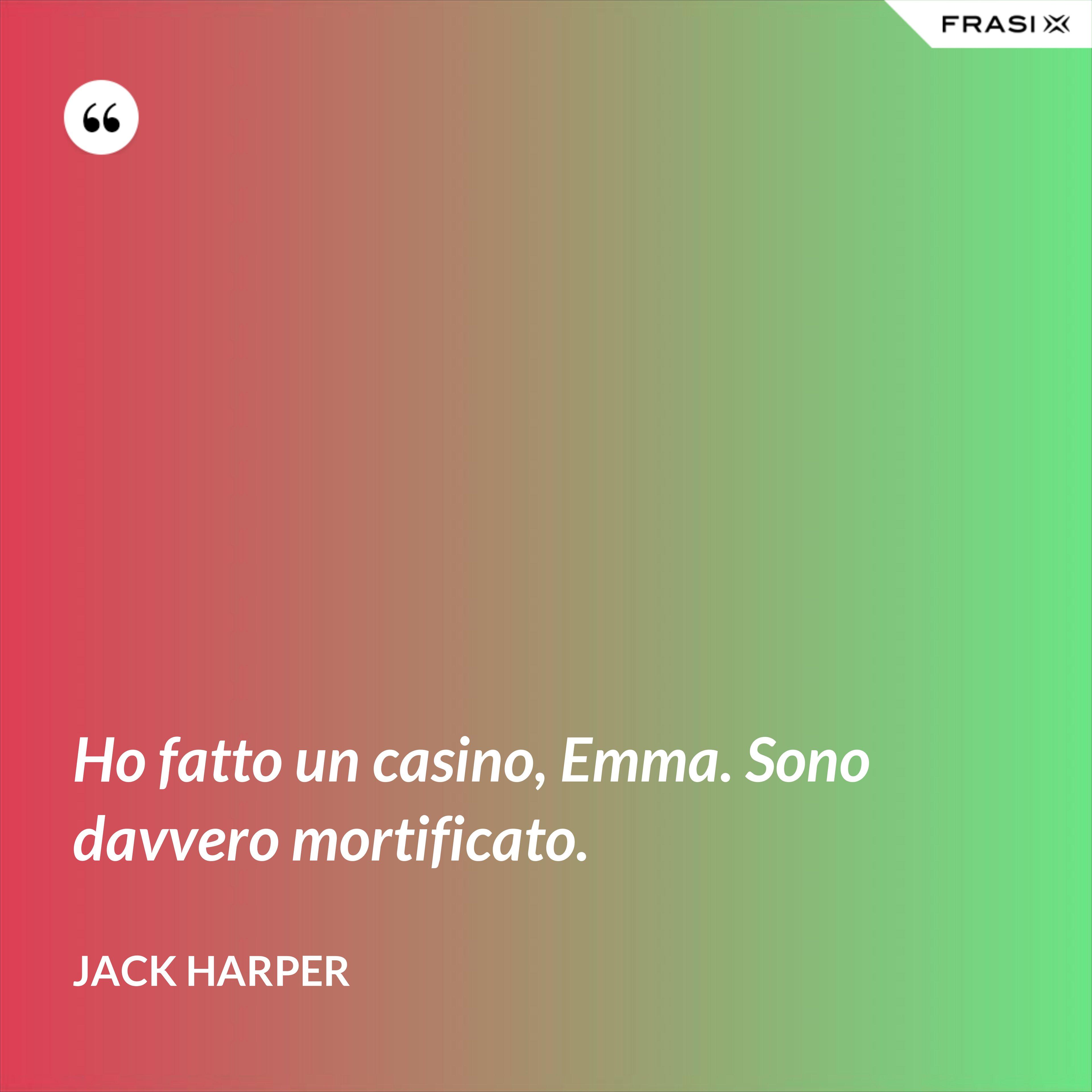 Ho fatto un casino, Emma. Sono davvero mortificato. - Jack Harper