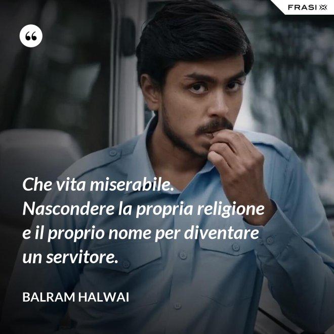 Che vita miserabile. Nascondere la propria religione e il proprio nome per diventare un servitore. - Balram Halwai