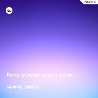 Passo, le madri sono la morte! - Maxime Conners