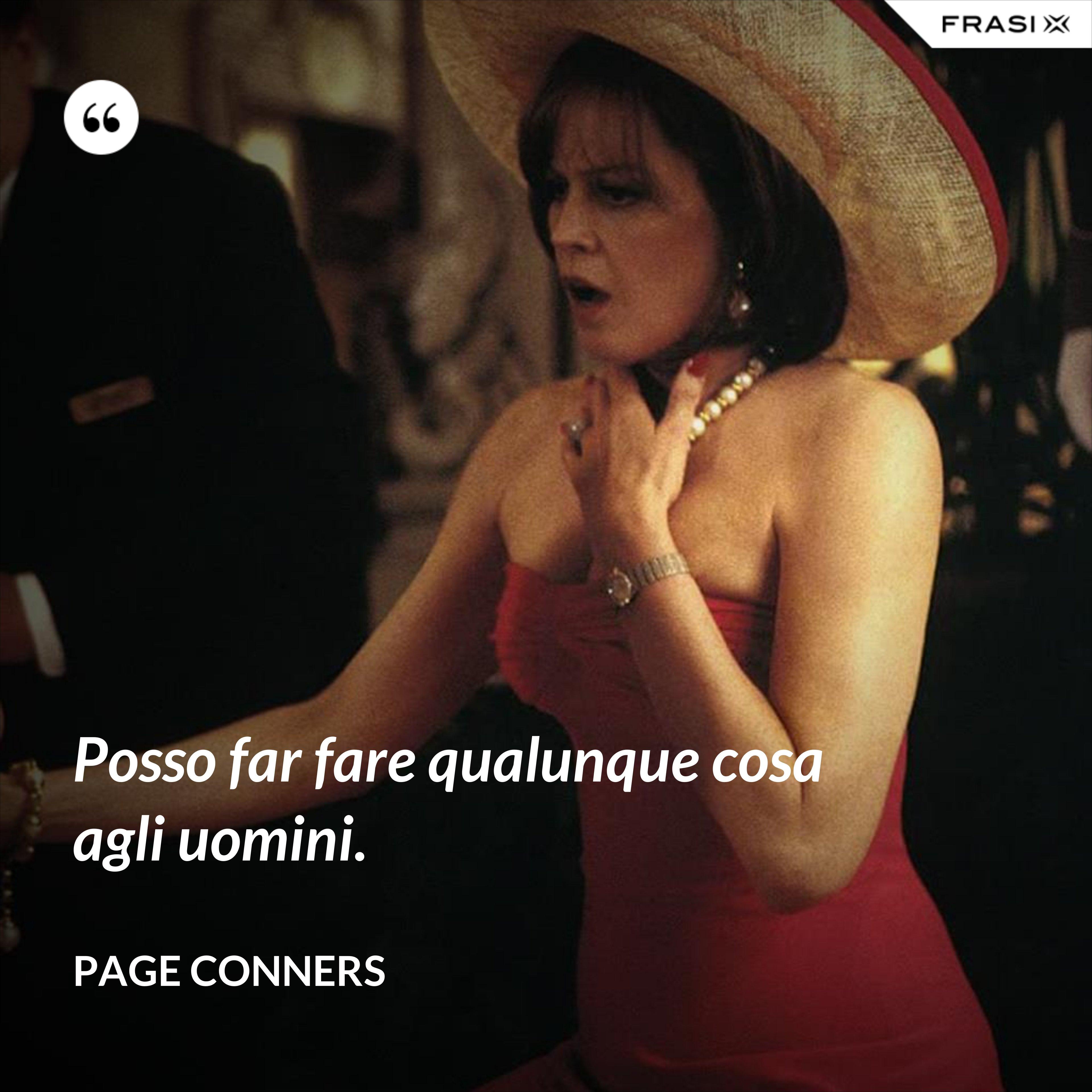 Posso far fare qualunque cosa agli uomini. - Page Conners