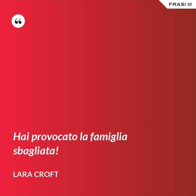 Hai provocato la famiglia sbagliata! - Lara Croft