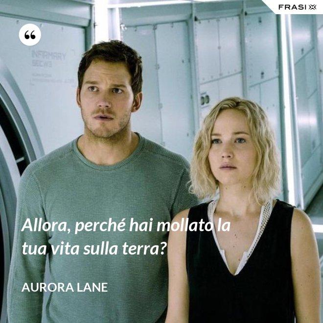 Allora, perché hai mollato la tua vita sulla terra? - Aurora Lane