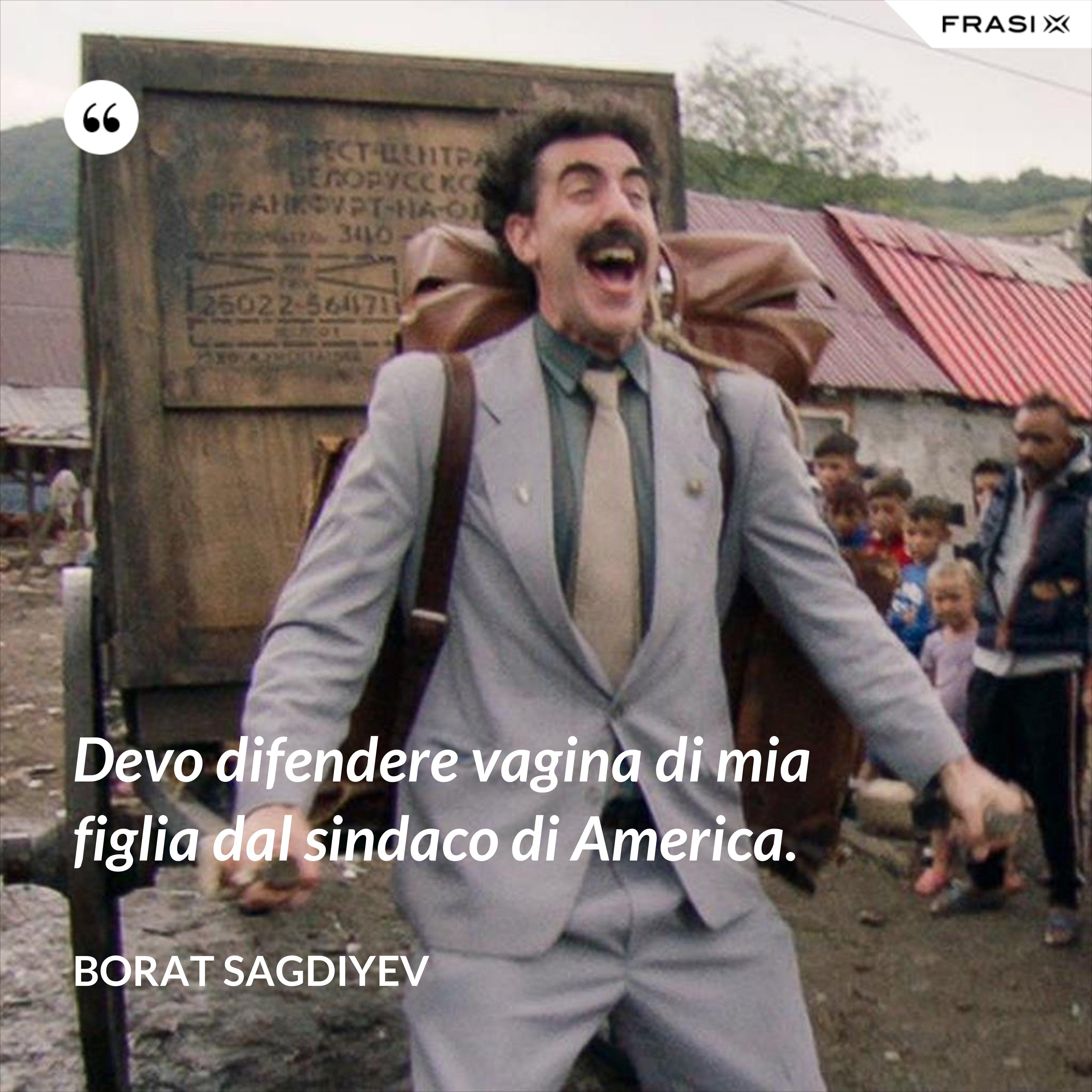 Devo difendere vagina di mia figlia dal sindaco di America. - Borat Sagdiyev