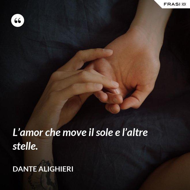 L'amor che move il sole e l'altre stelle. - Dante Alighieri