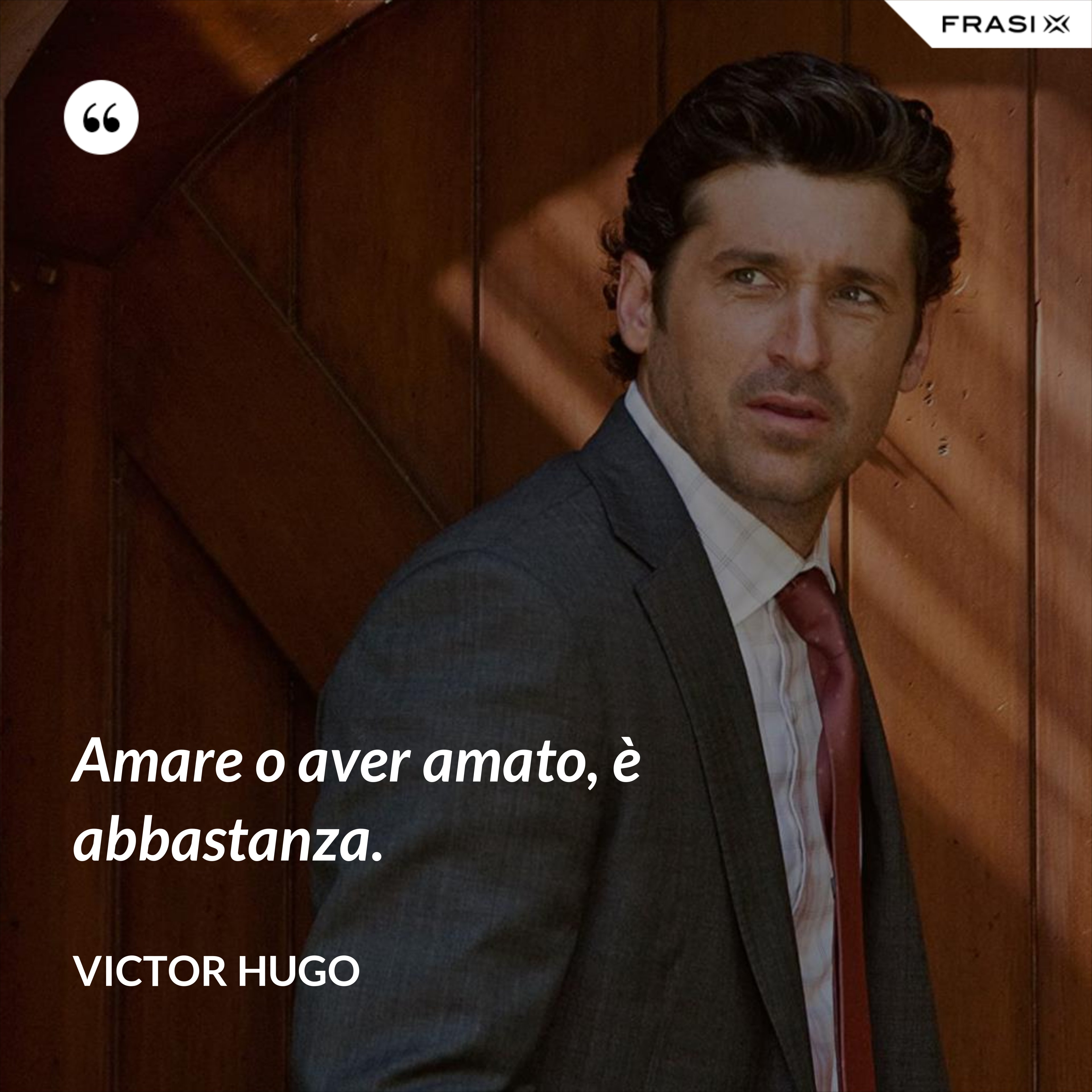 Amare o aver amato, è abbastanza. - Victor Hugo