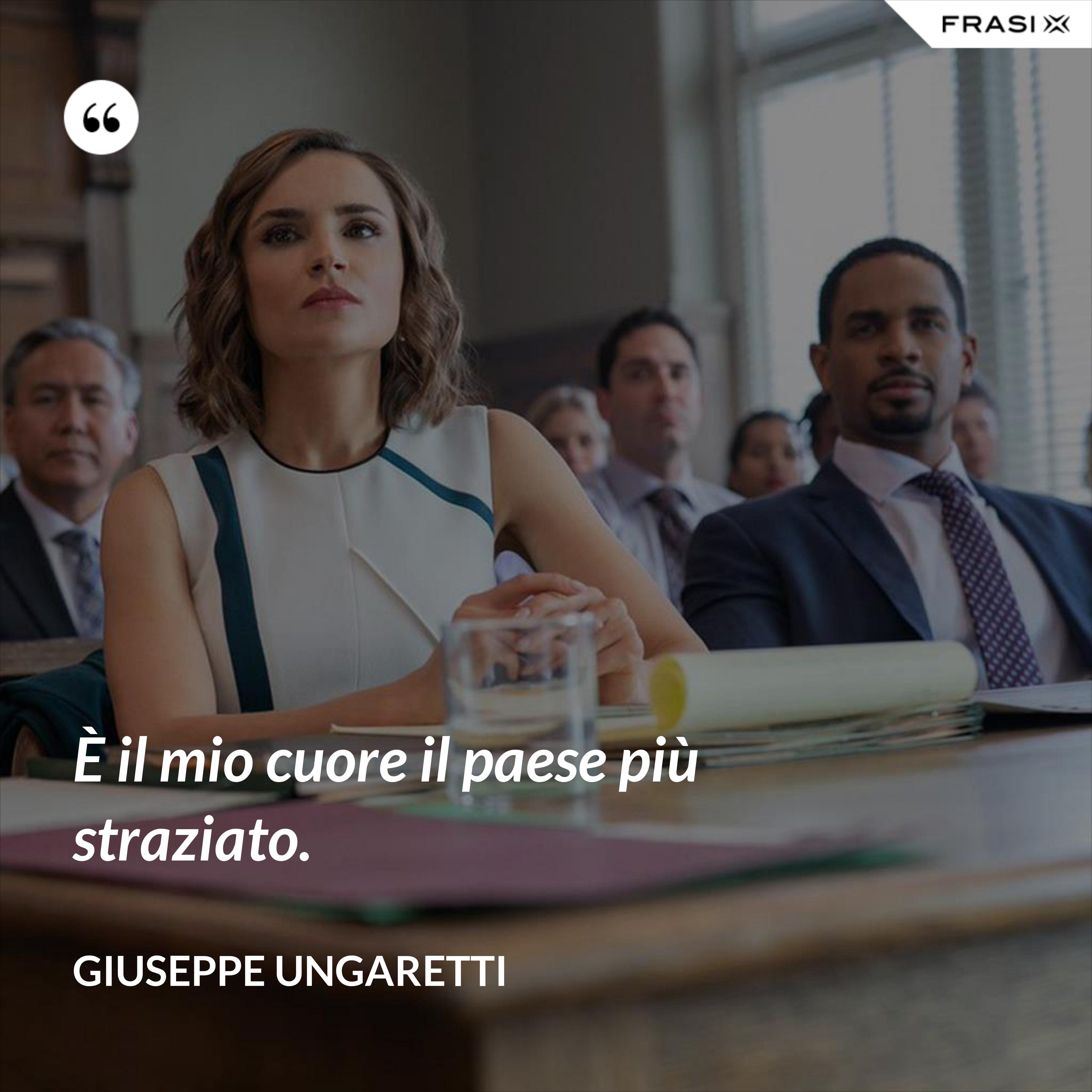 È il mio cuore il paese più straziato. - Giuseppe Ungaretti