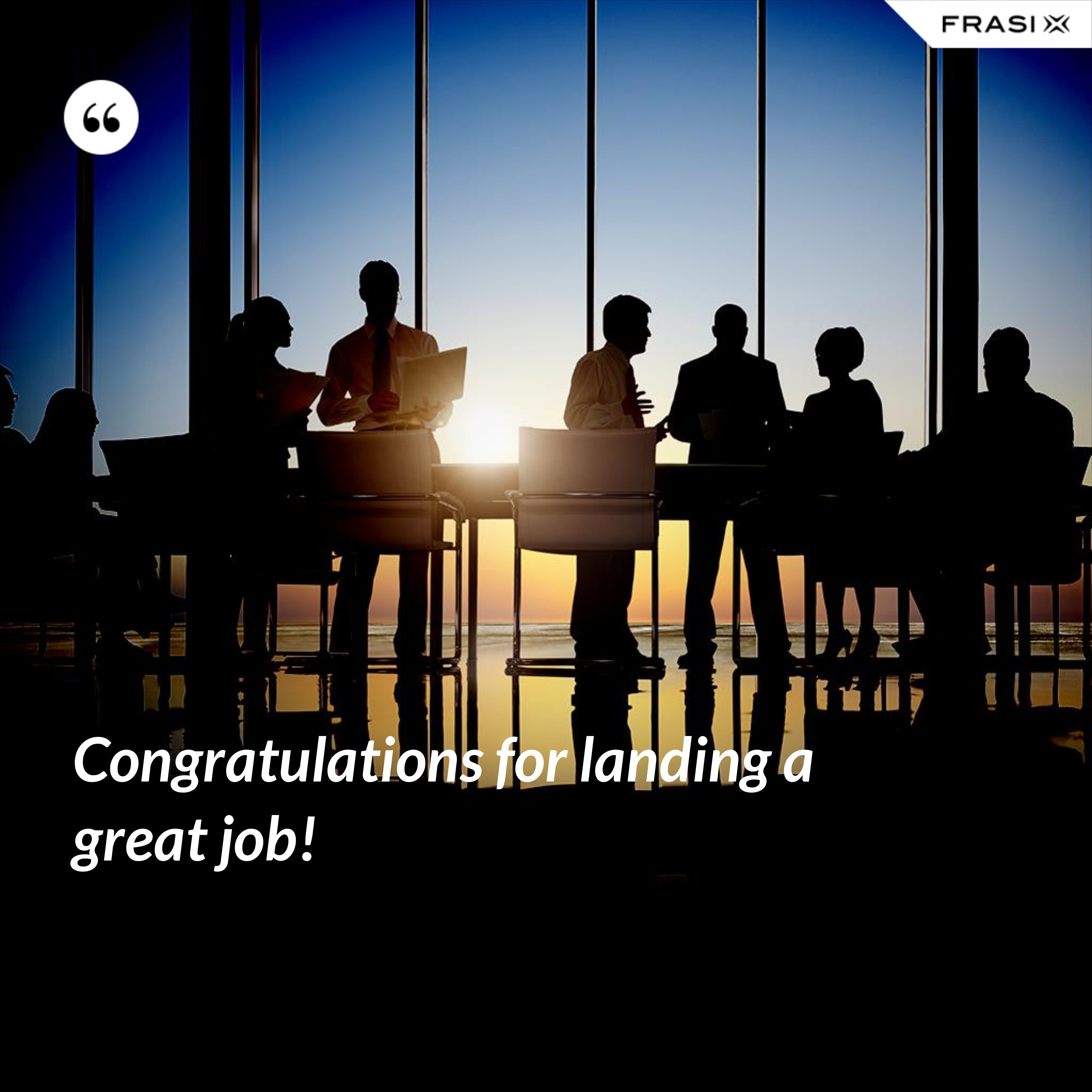 Congratulations for landing a great job! - Anonimo