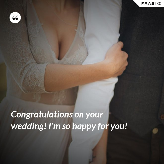 Congratulations on your wedding! I'm so happy for you! - Anonimo