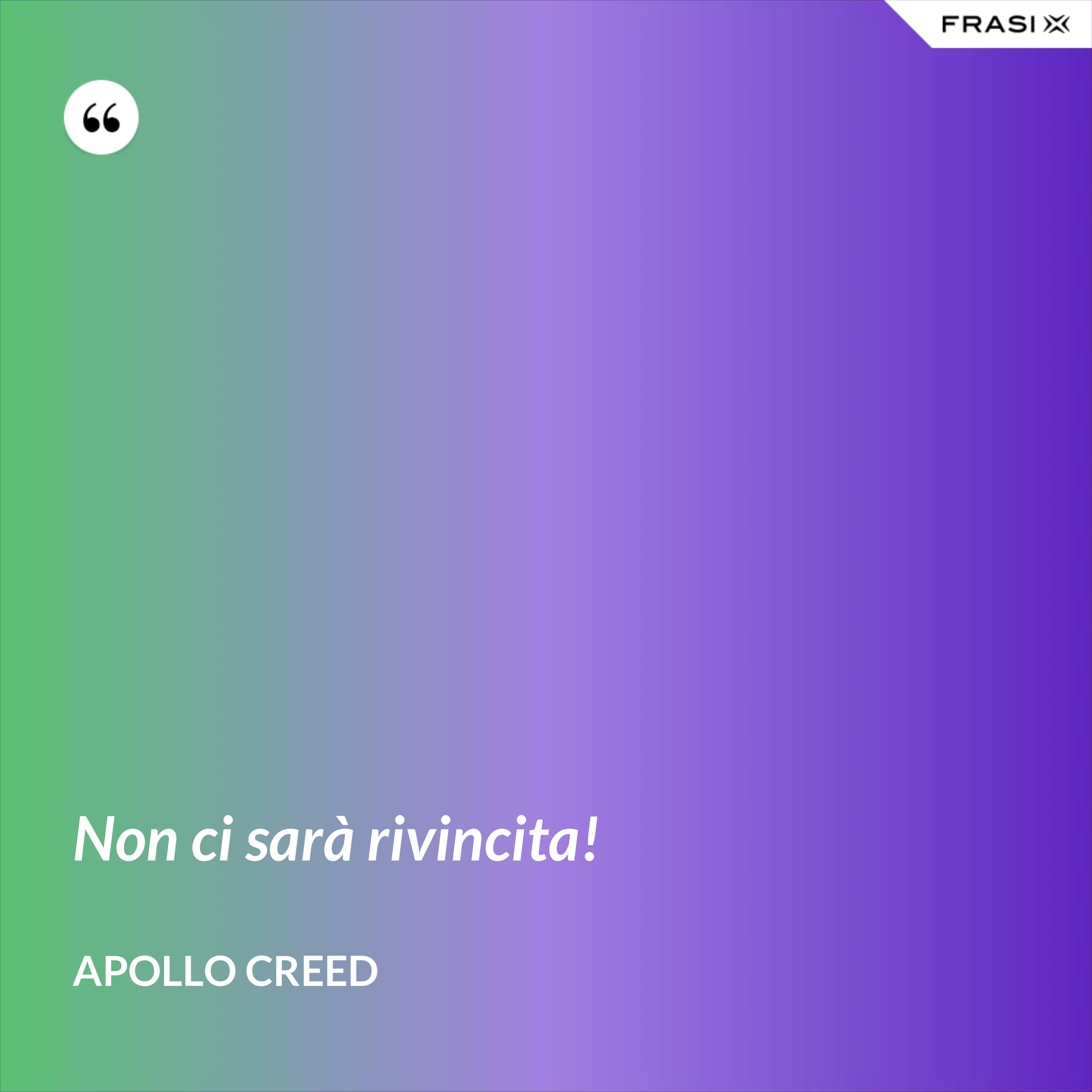 Non ci sarà rivincita! - Apollo Creed