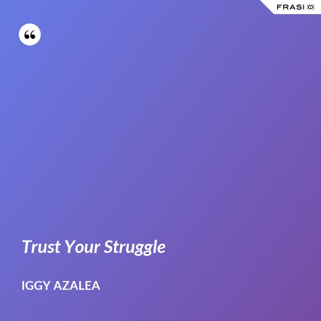 Trust Your Struggle - Iggy Azalea