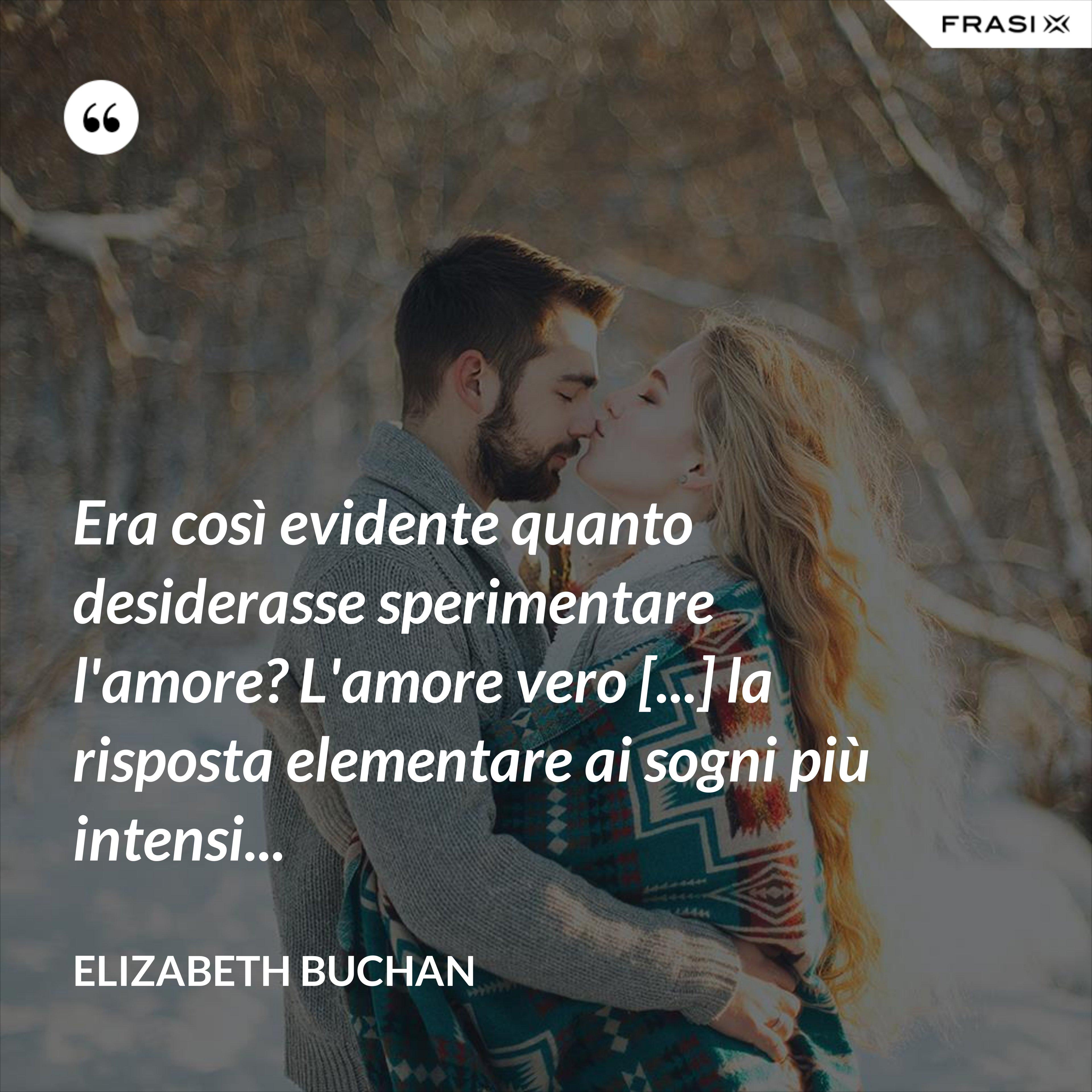 Era così evidente quanto desiderasse sperimentare l'amore? L'amore vero [...] la risposta elementare ai sogni più intensi... - Elizabeth Buchan