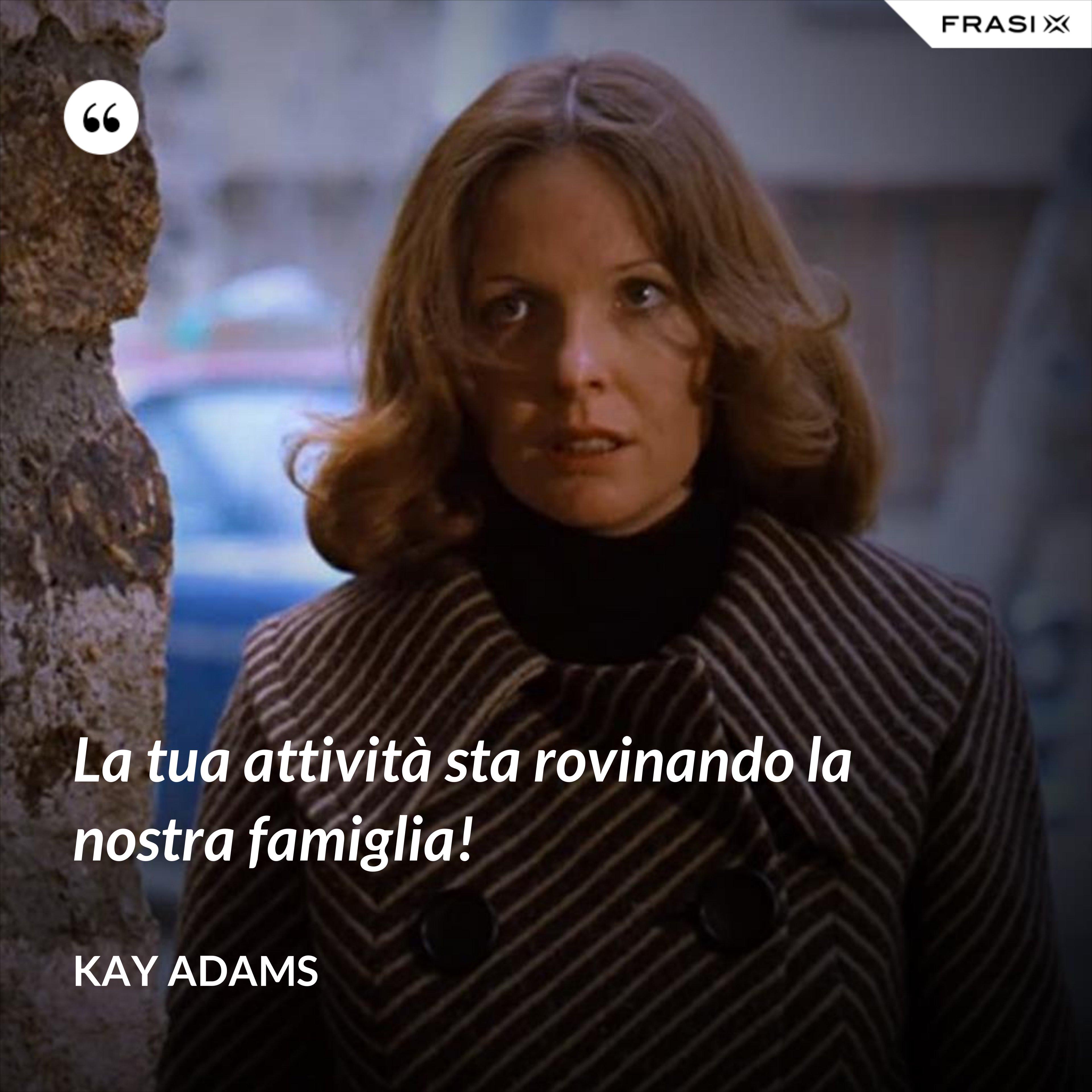 La tua attività sta rovinando la nostra famiglia! - Kay Adams