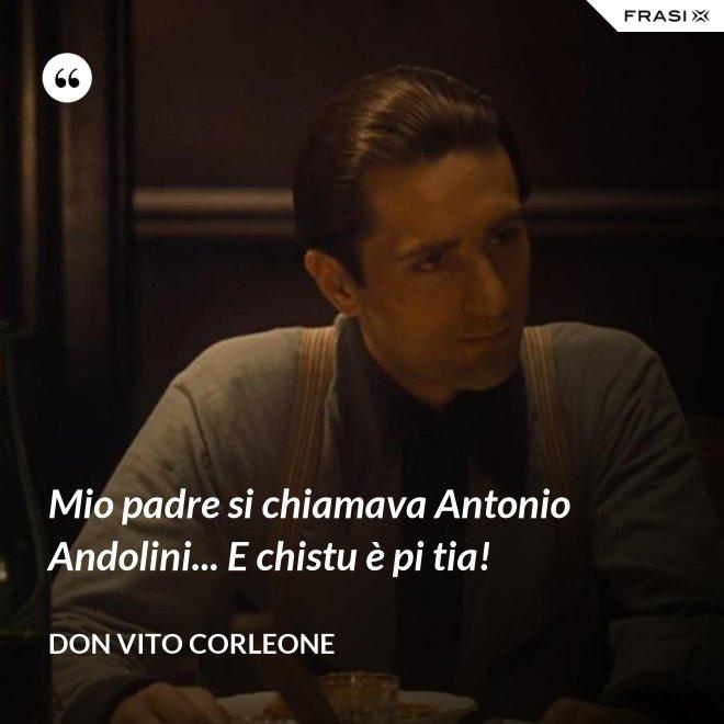 Mio padre si chiamava Antonio Andolini... E chistu è pi tia! - Don Vito Corleone