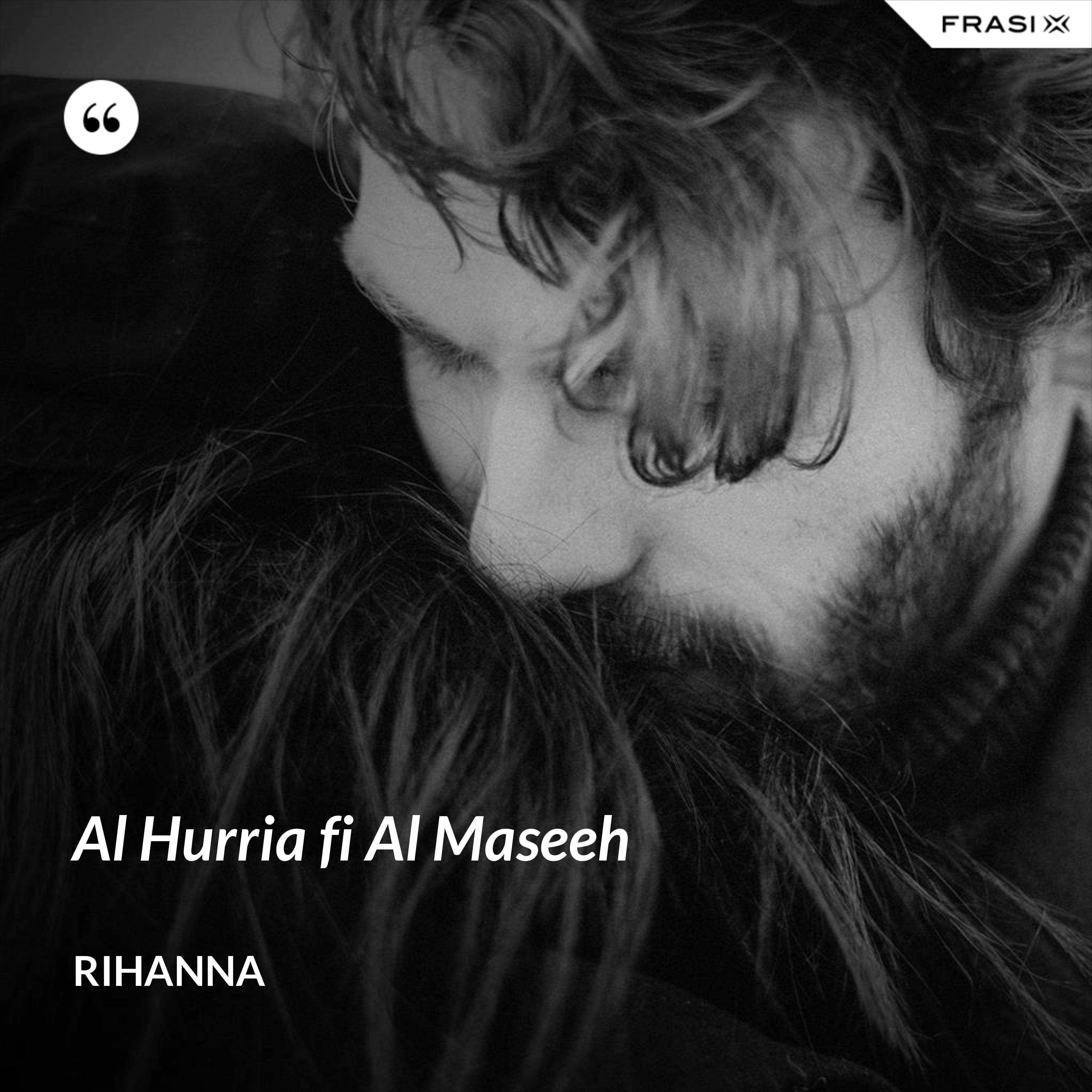 Al Hurria fi Al Maseeh - Rihanna