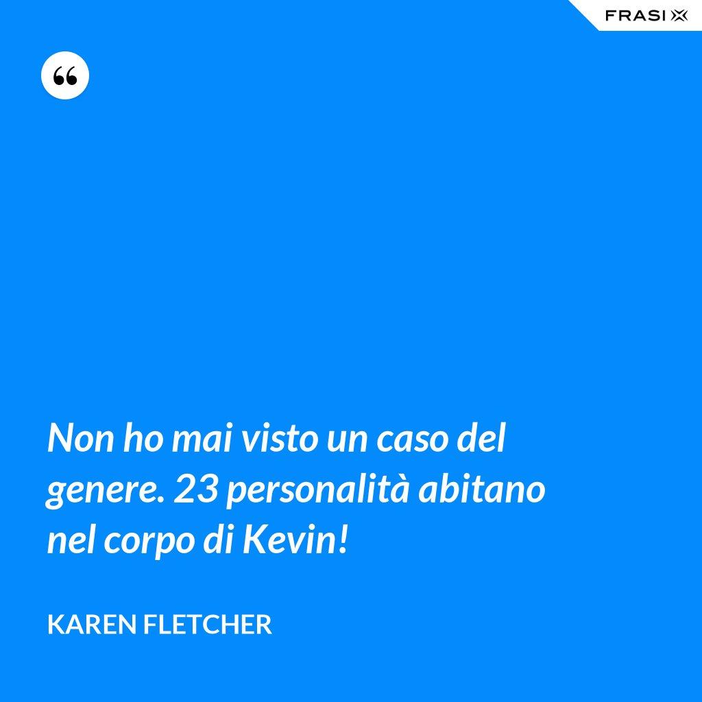 Non ho mai visto un caso del genere. 23 personalità abitano nel corpo di Kevin! - Karen Fletcher