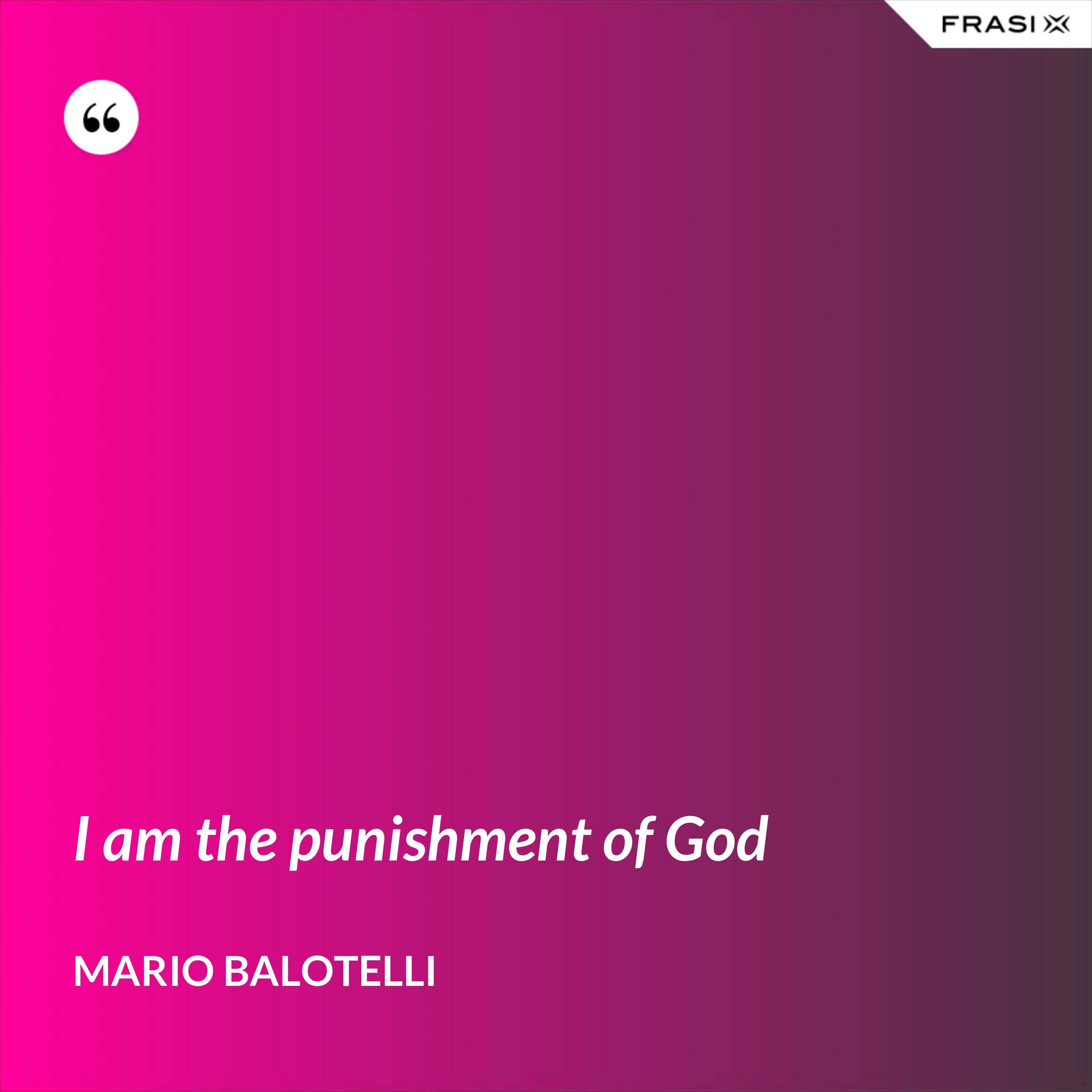 I am the punishment of God - Mario Balotelli