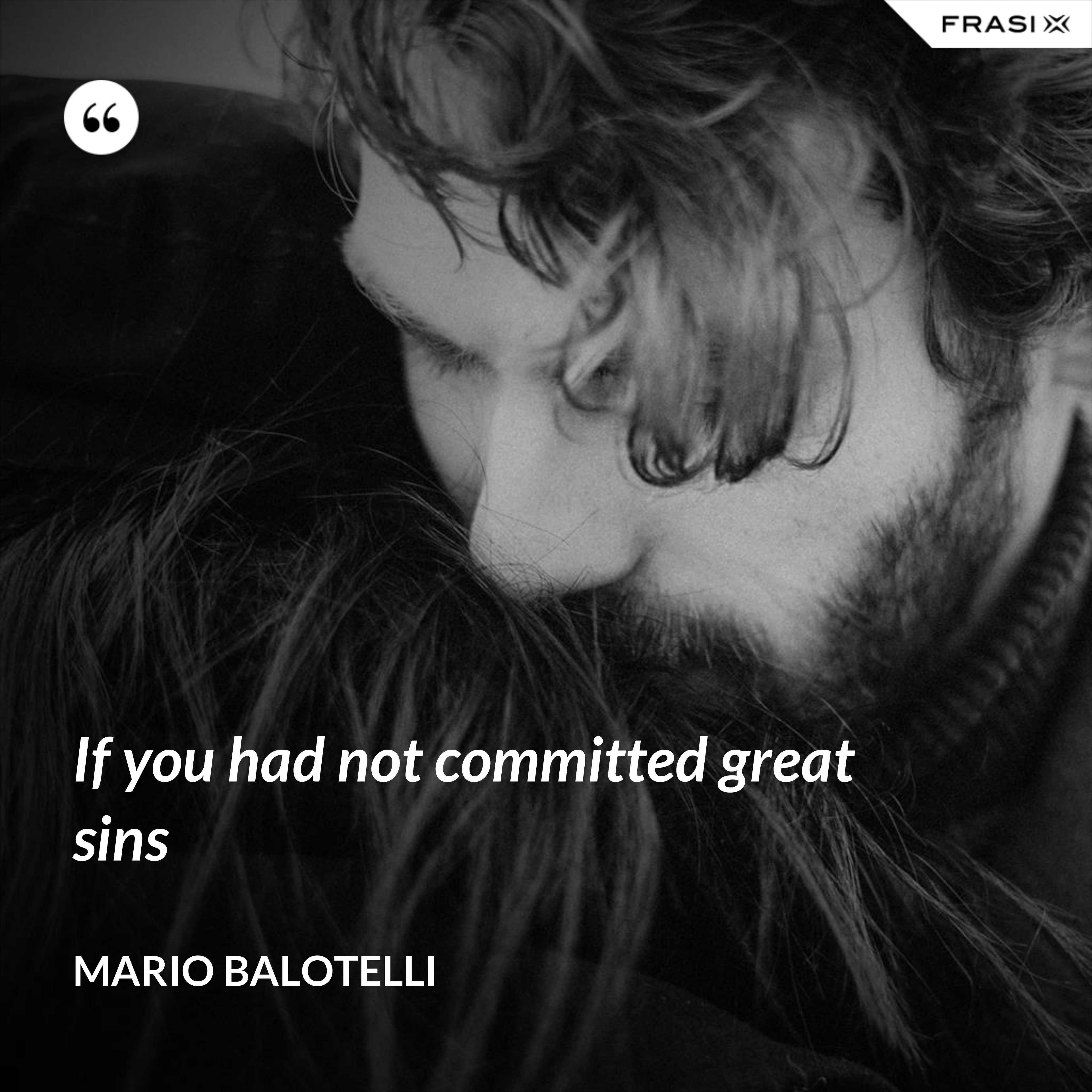 If you had not committed great sins - Mario Balotelli