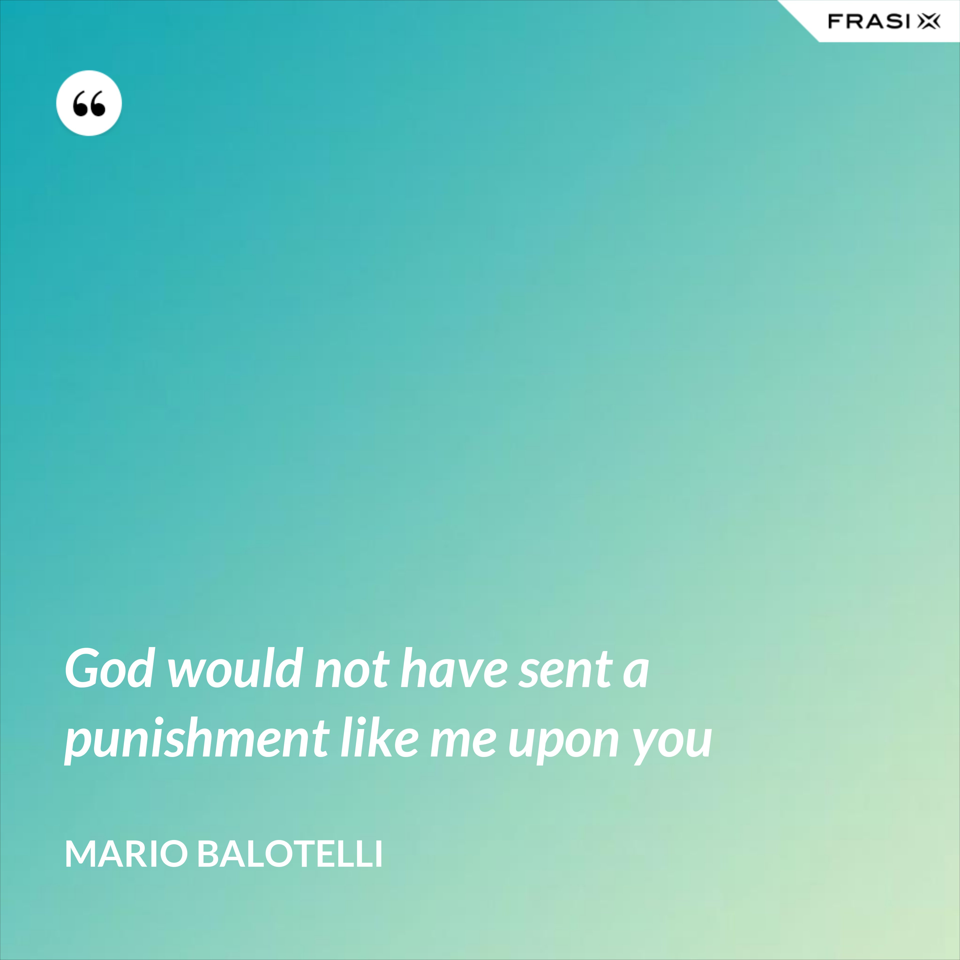 God would not have sent a punishment like me upon you - Mario Balotelli
