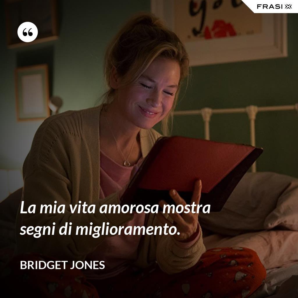 La mia vita amorosa mostra segni di miglioramento. - Bridget Jones