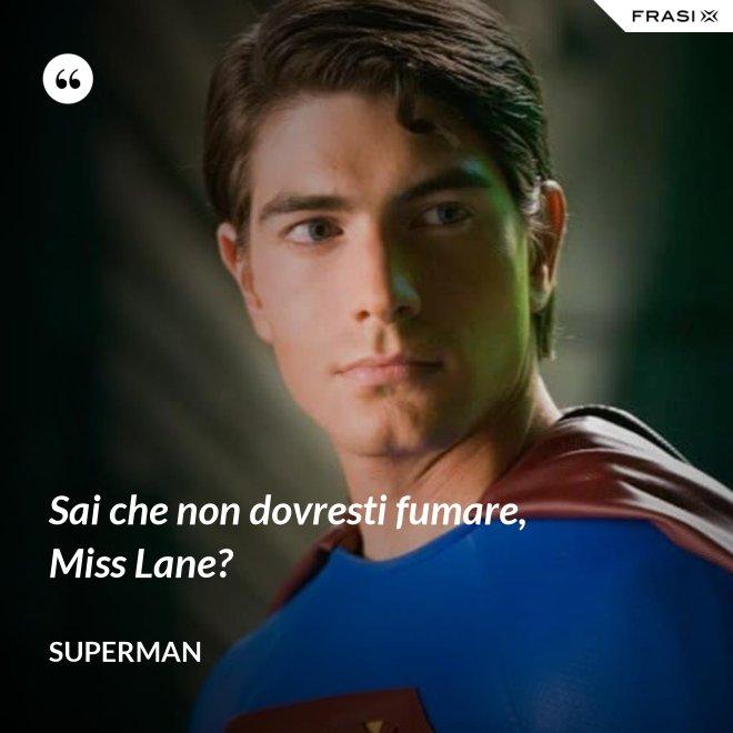 Sai che non dovresti fumare, Miss Lane? - Superman
