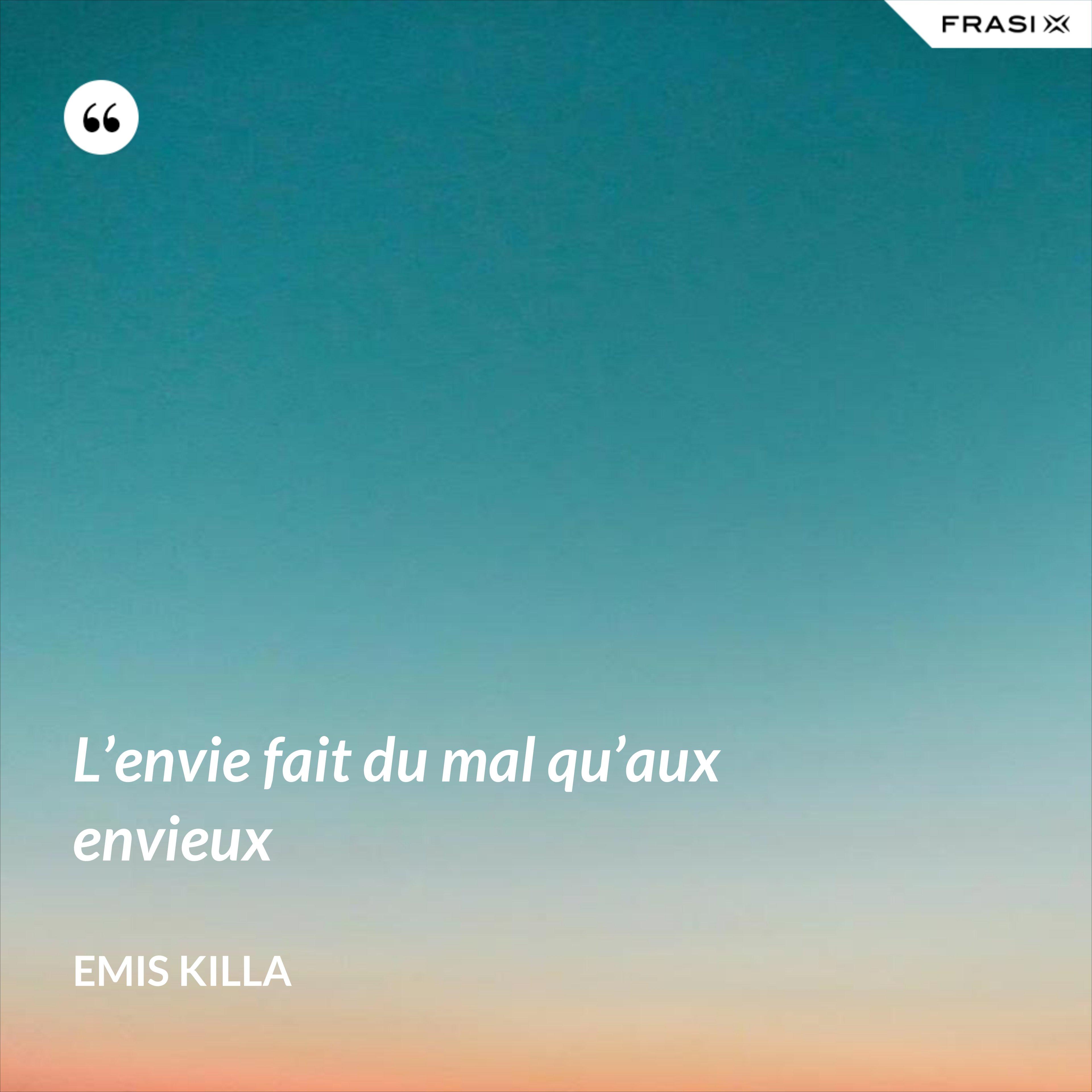 L'envie fait du mal qu'aux envieux - Emis Killa