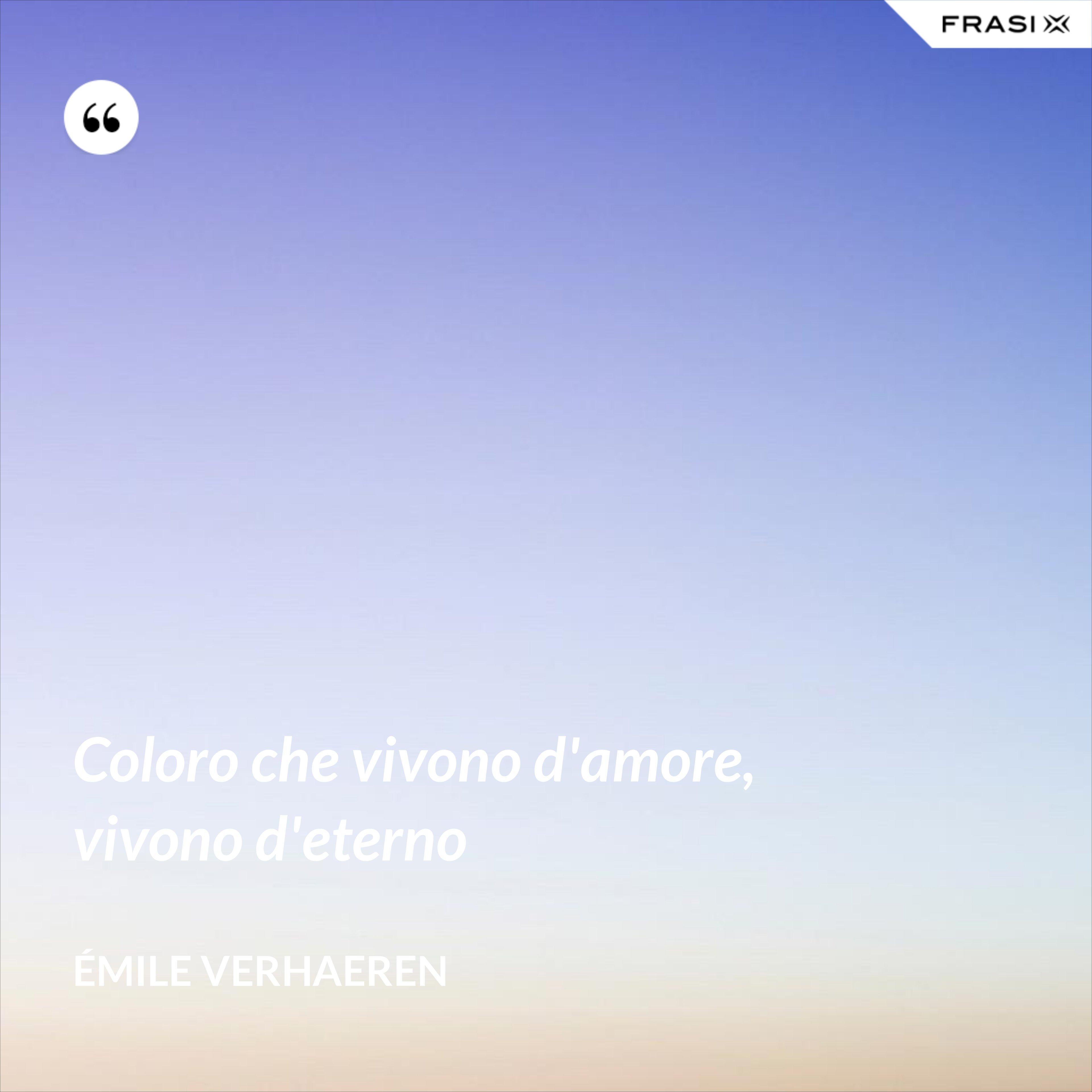 Coloro che vivono d'amore, vivono d'eterno - Émile Verhaeren