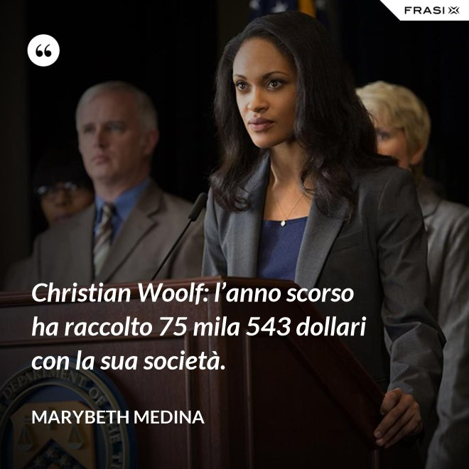 Christian Woolf: l'anno scorso ha raccolto 75 mila 543 dollari con la sua società. - Marybeth Medina