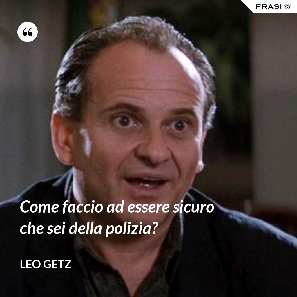Come faccio ad essere sicuro che sei della polizia? - Leo Getz