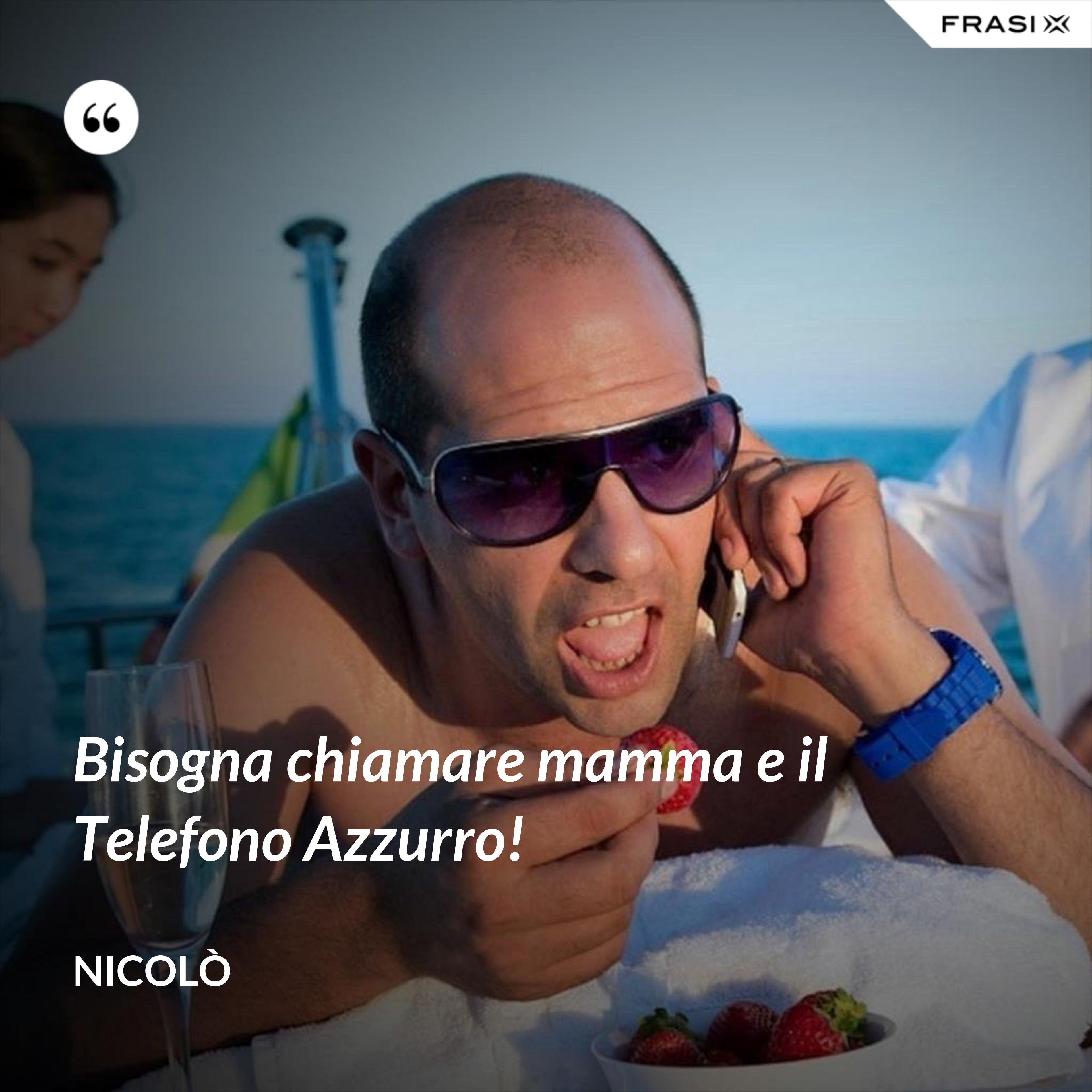Bisogna chiamare mamma e il Telefono Azzurro! - Nicolò
