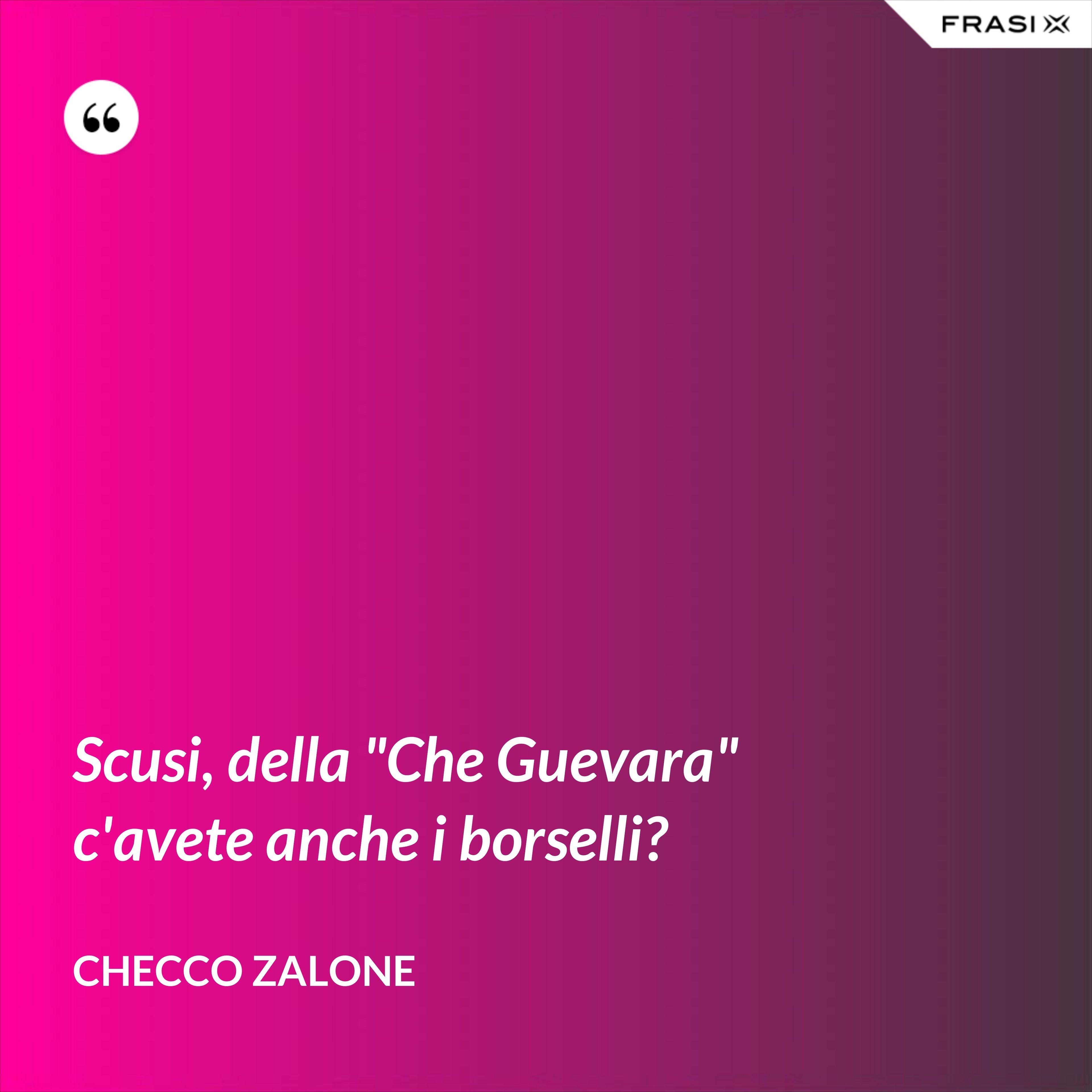 """Scusi, della """"Che Guevara"""" c'avete anche i borselli? - Checco Zalone"""