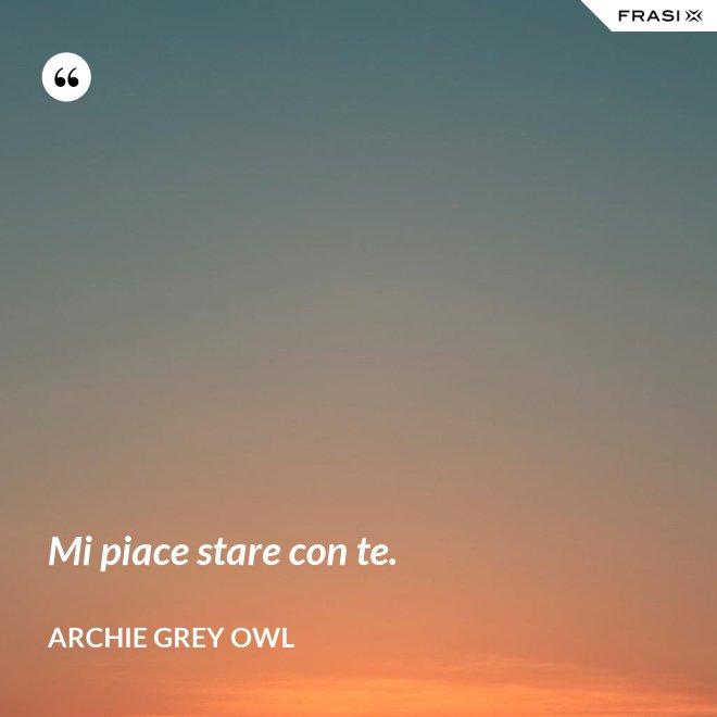 Mi piace stare con te. - Archie Grey Owl