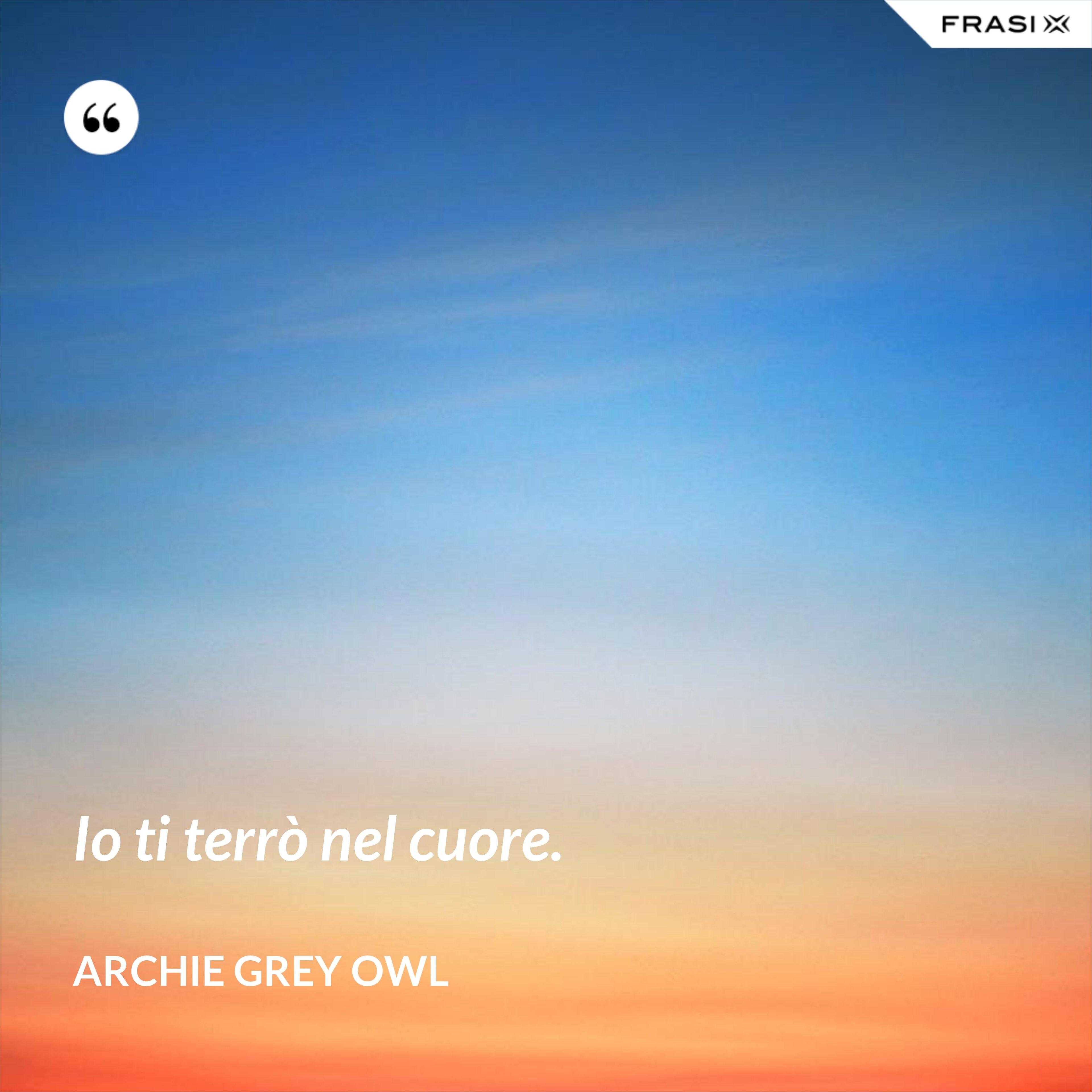Io ti terrò nel cuore. - Archie Grey Owl