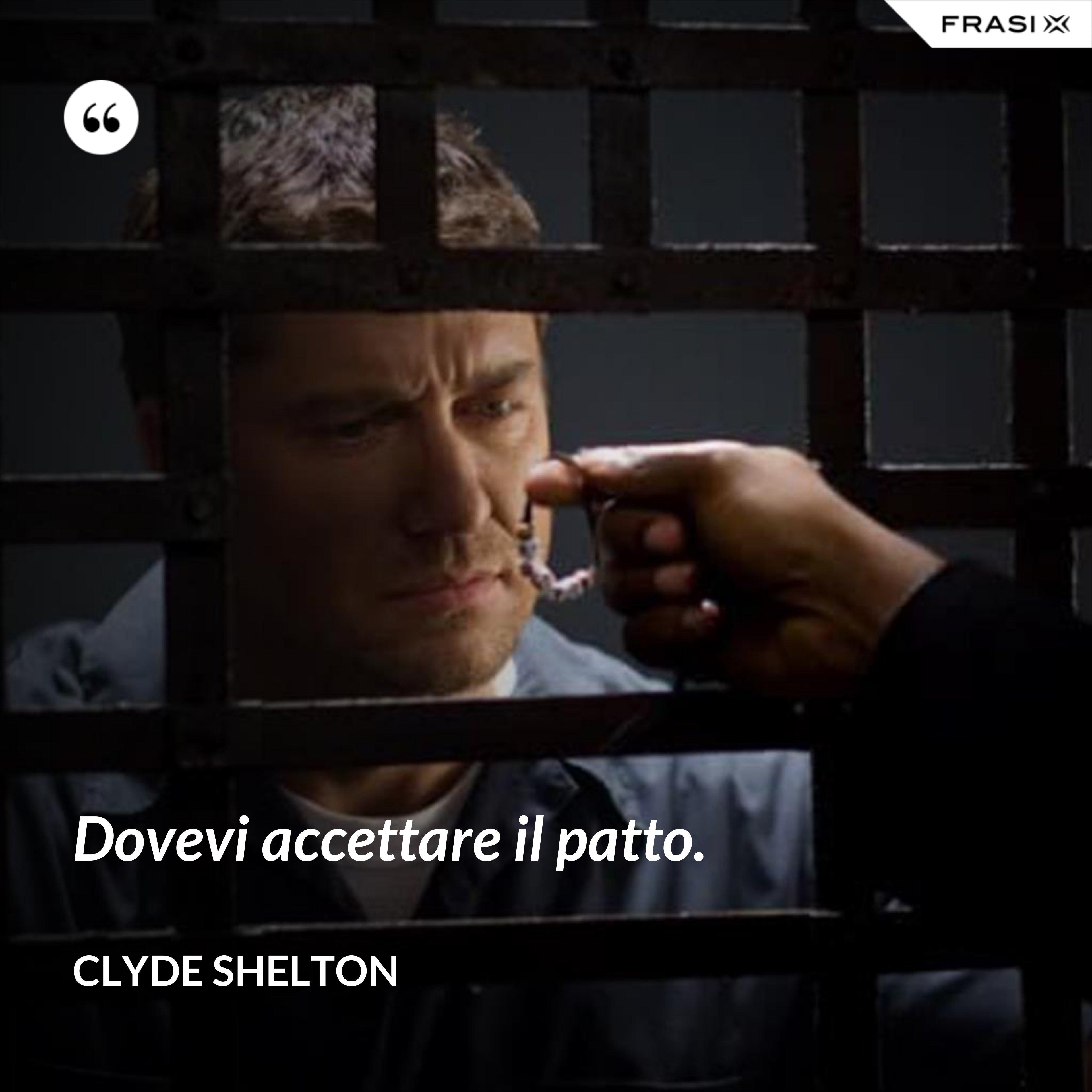 Dovevi accettare il patto. - Clyde Shelton