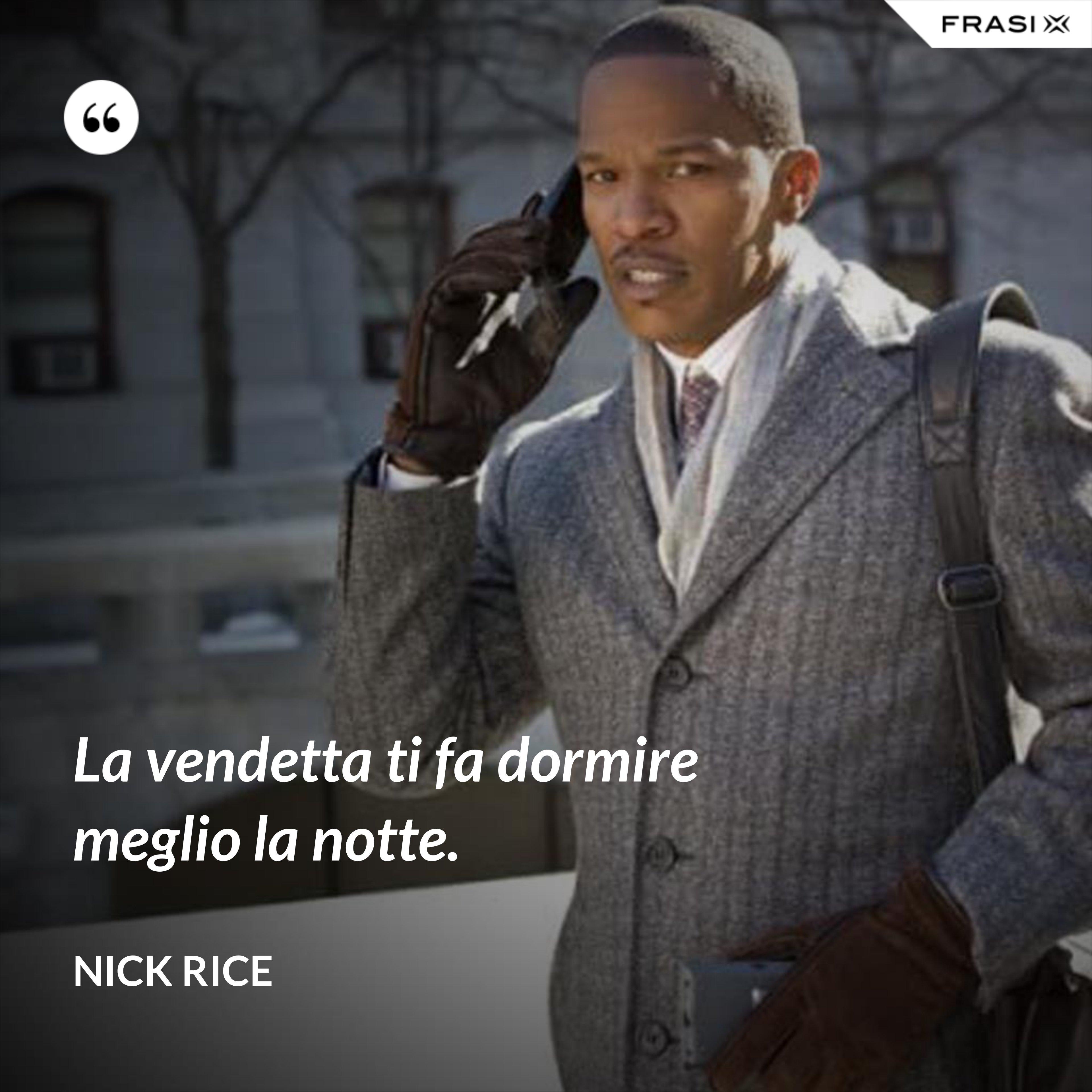 La vendetta ti fa dormire meglio la notte. - Nick Rice