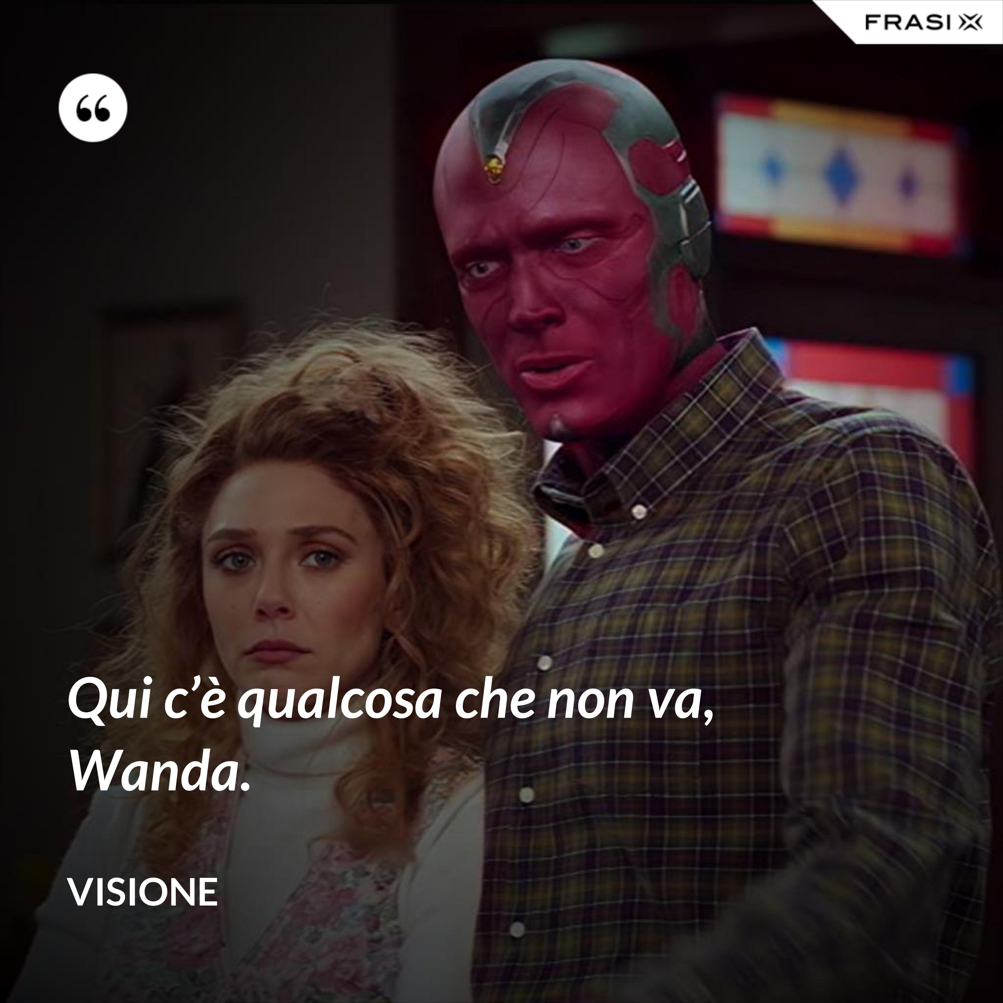 Qui c'è qualcosa che non va, Wanda. - Visione