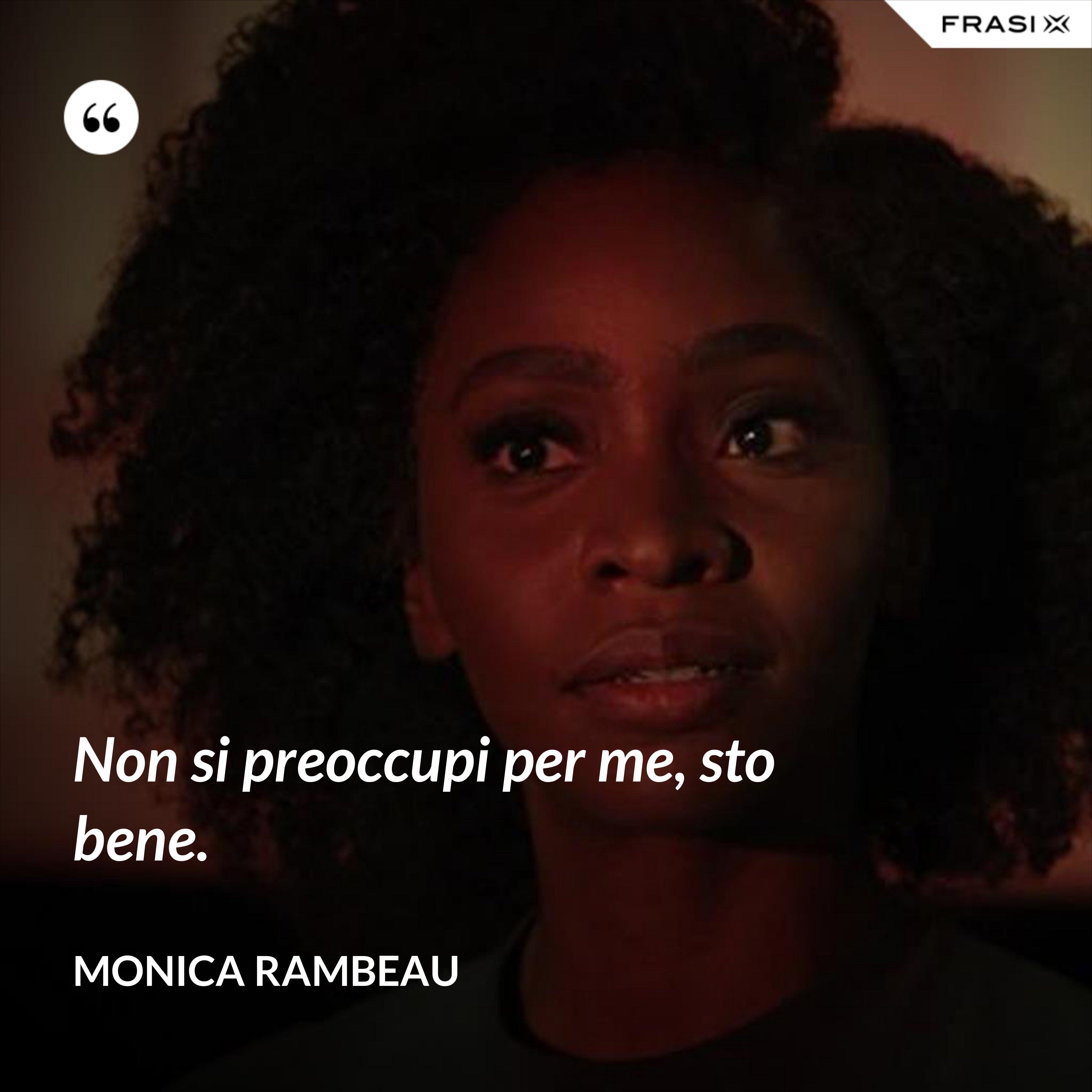 Non si preoccupi per me, sto bene. - Monica Rambeau