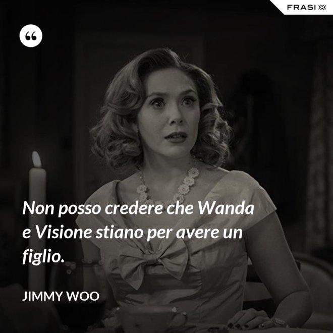Non posso credere che Wanda e Visione stiano per avere un figlio. - Jimmy Woo