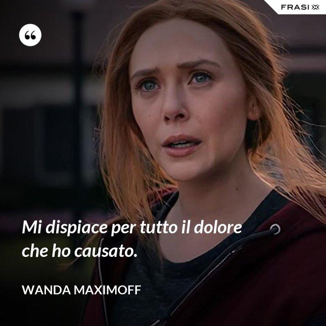 Mi dispiace per tutto il dolore che ho causato. - Wanda Maximoff