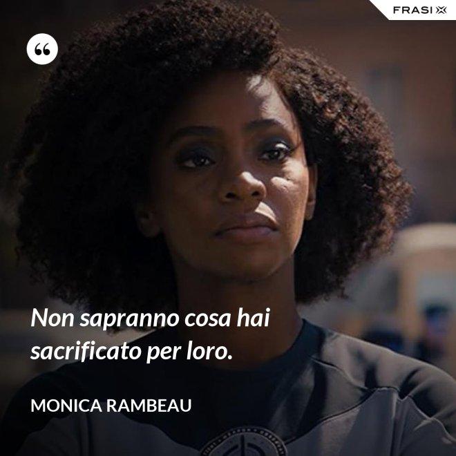Non sapranno cosa hai sacrificato per loro. - Monica Rambeau