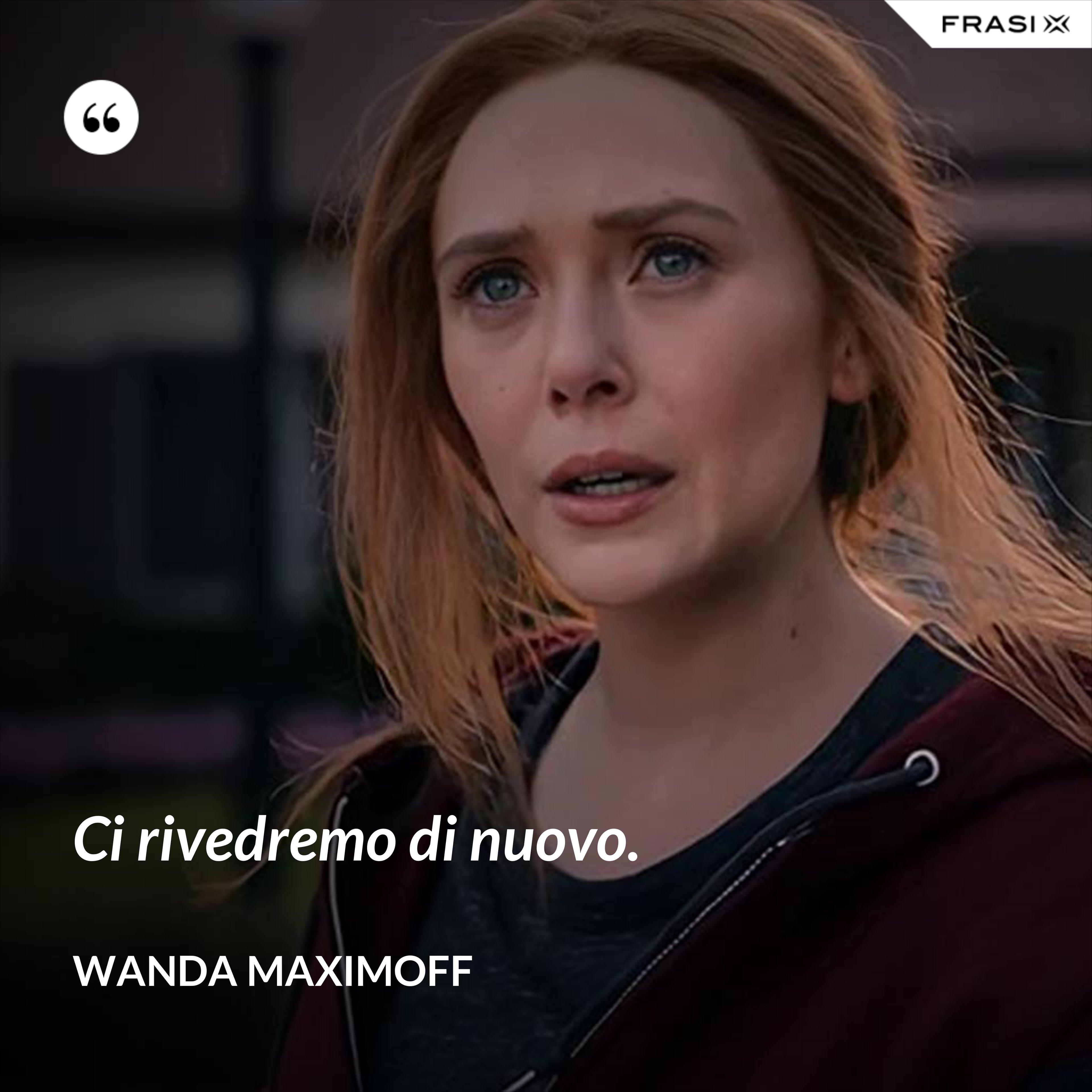Ci rivedremo di nuovo. - Wanda Maximoff