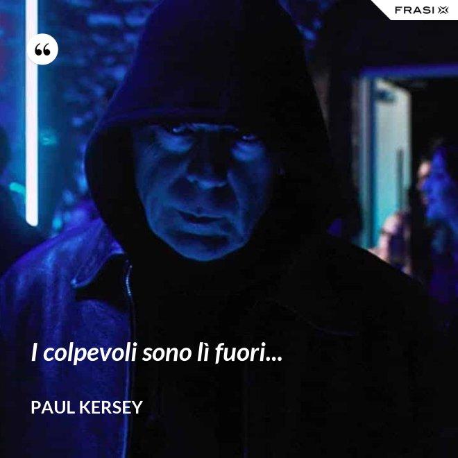 I colpevoli sono lì fuori... - Paul Kersey