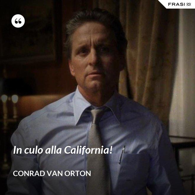 In culo alla California! - Conrad Van Orton
