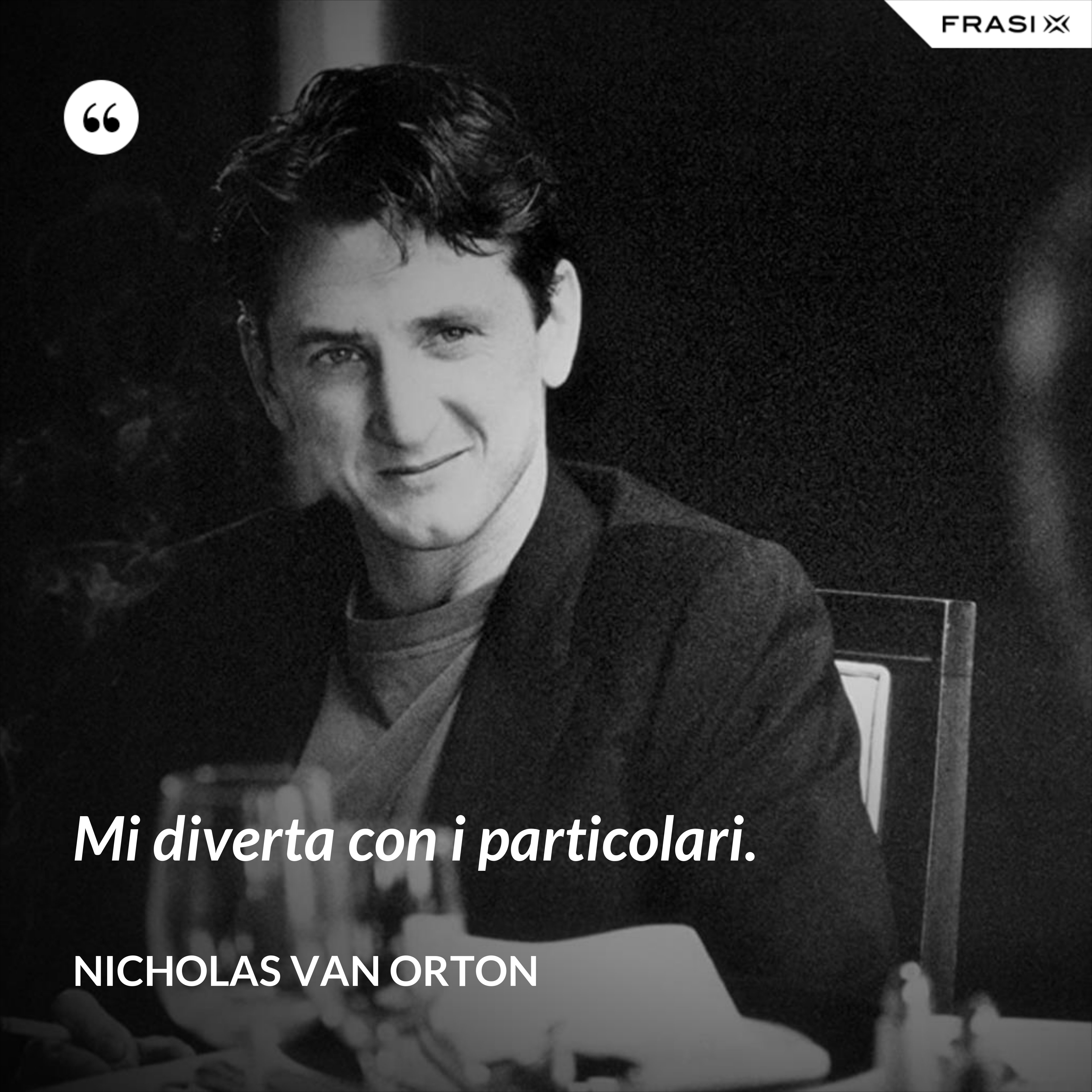 Mi diverta con i particolari. - Nicholas Van Orton
