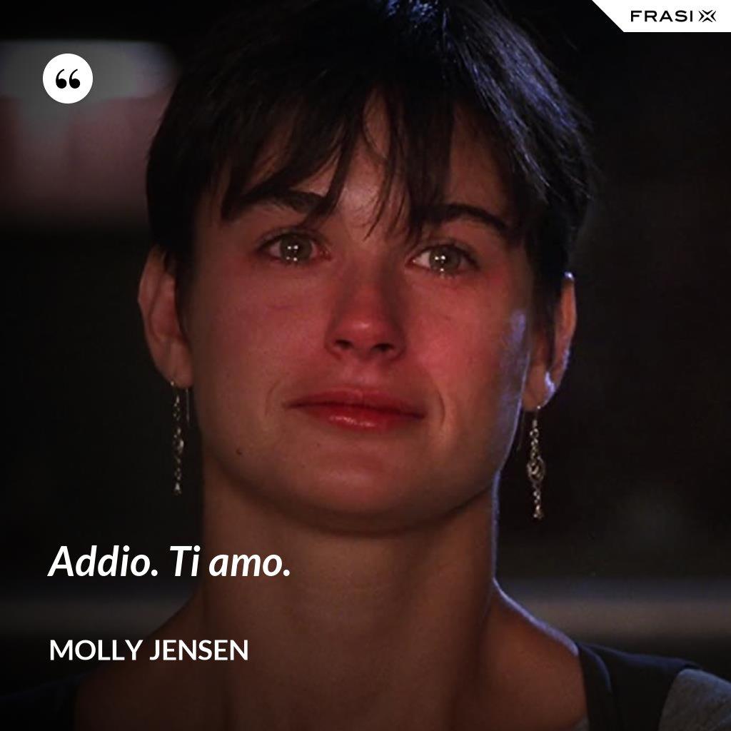 Addio. Ti amo. - Molly Jensen