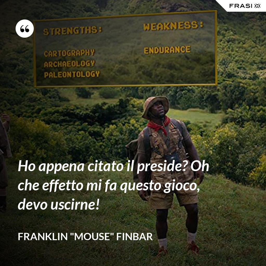 """Ho appena citato il preside? Oh che effetto mi fa questo gioco, devo uscirne! - Franklin """"Mouse"""" Finbar"""