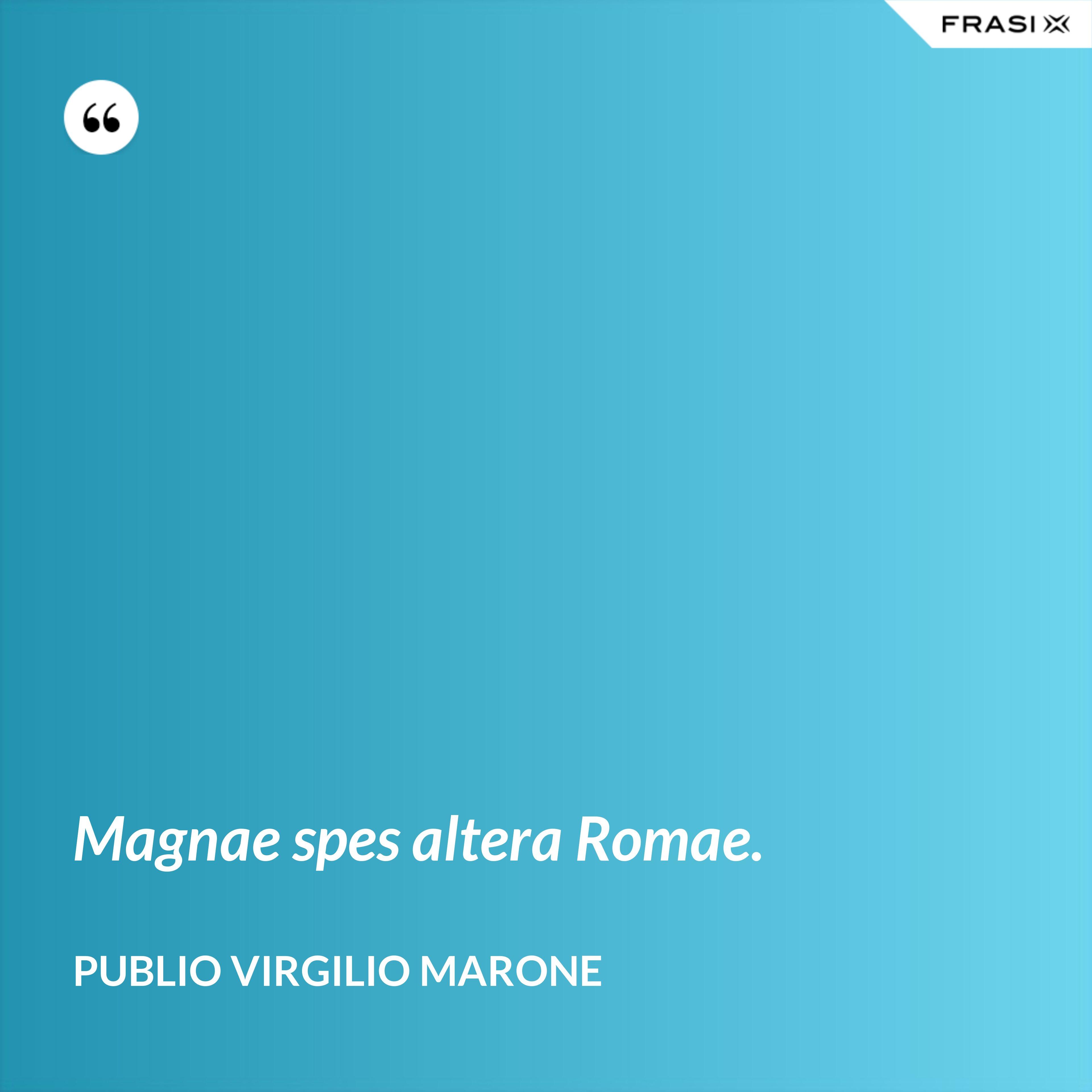 Magnae spes altera Romae. - Publio Virgilio Marone